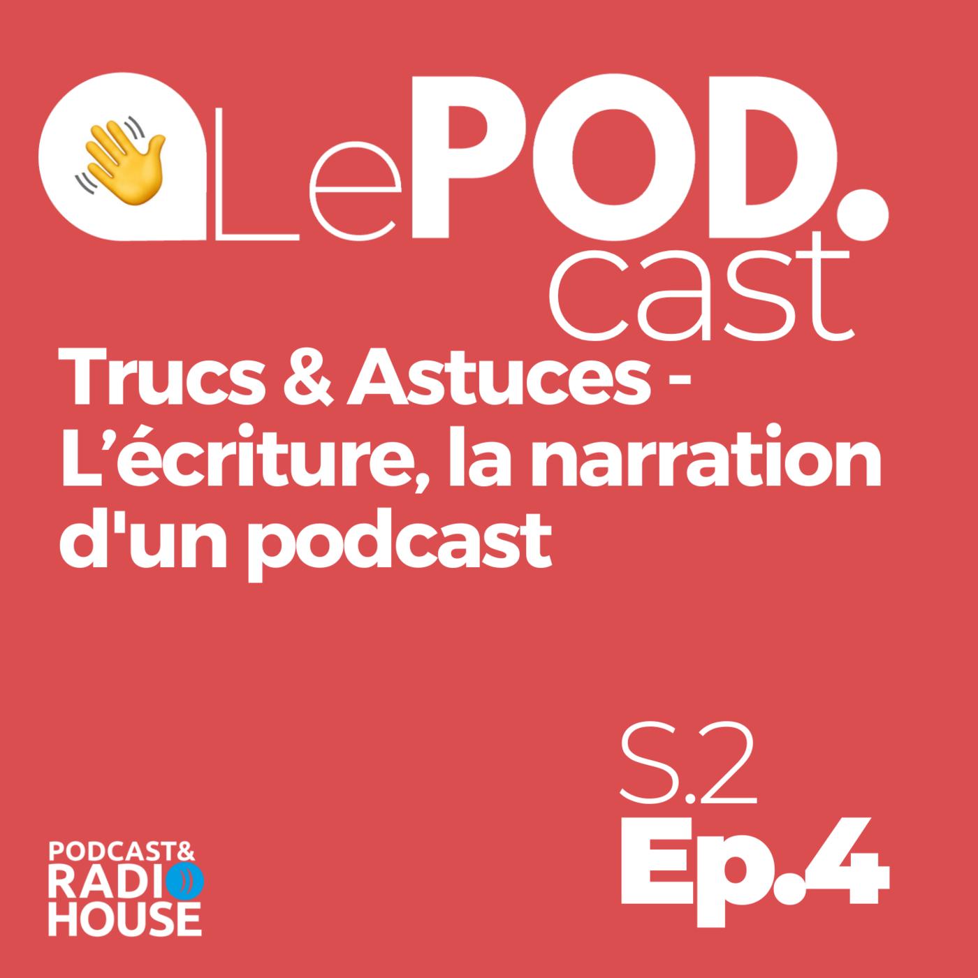 EP.4 - Trucs & Astuces - L'écriture, la narration d'un podcast - Le POD.