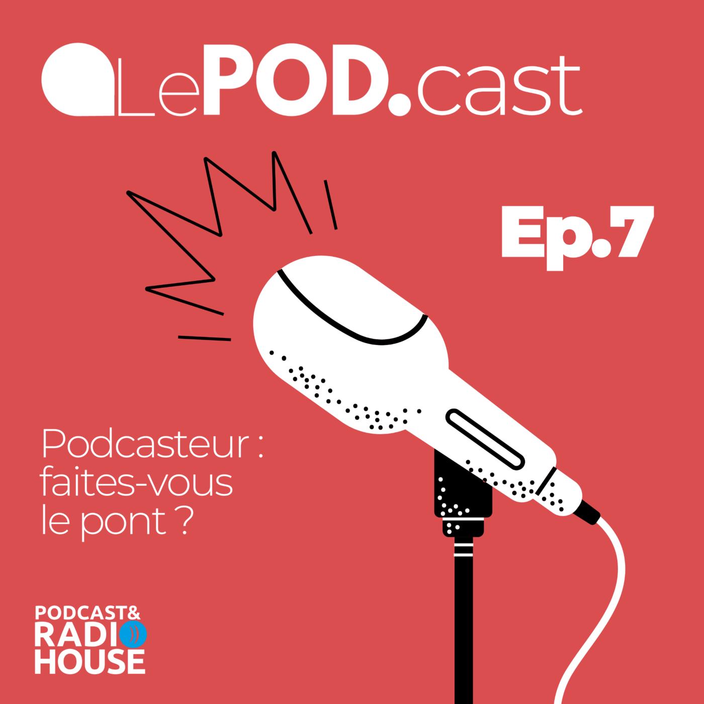 EP.7 - Podcasteur : faites-vous le pont ? - Le POD.
