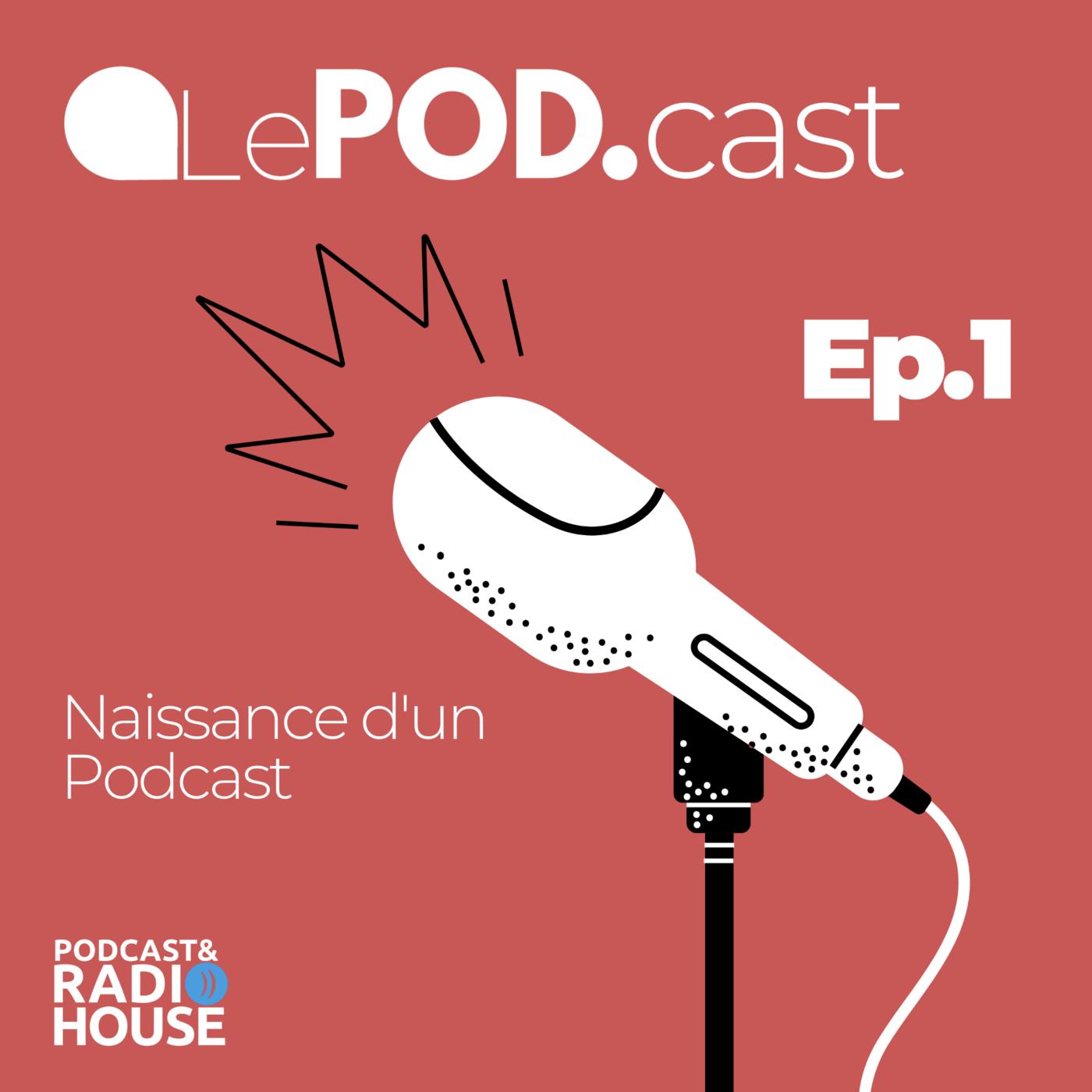 EP.1 - La naissance d'un podcast - Le POD.