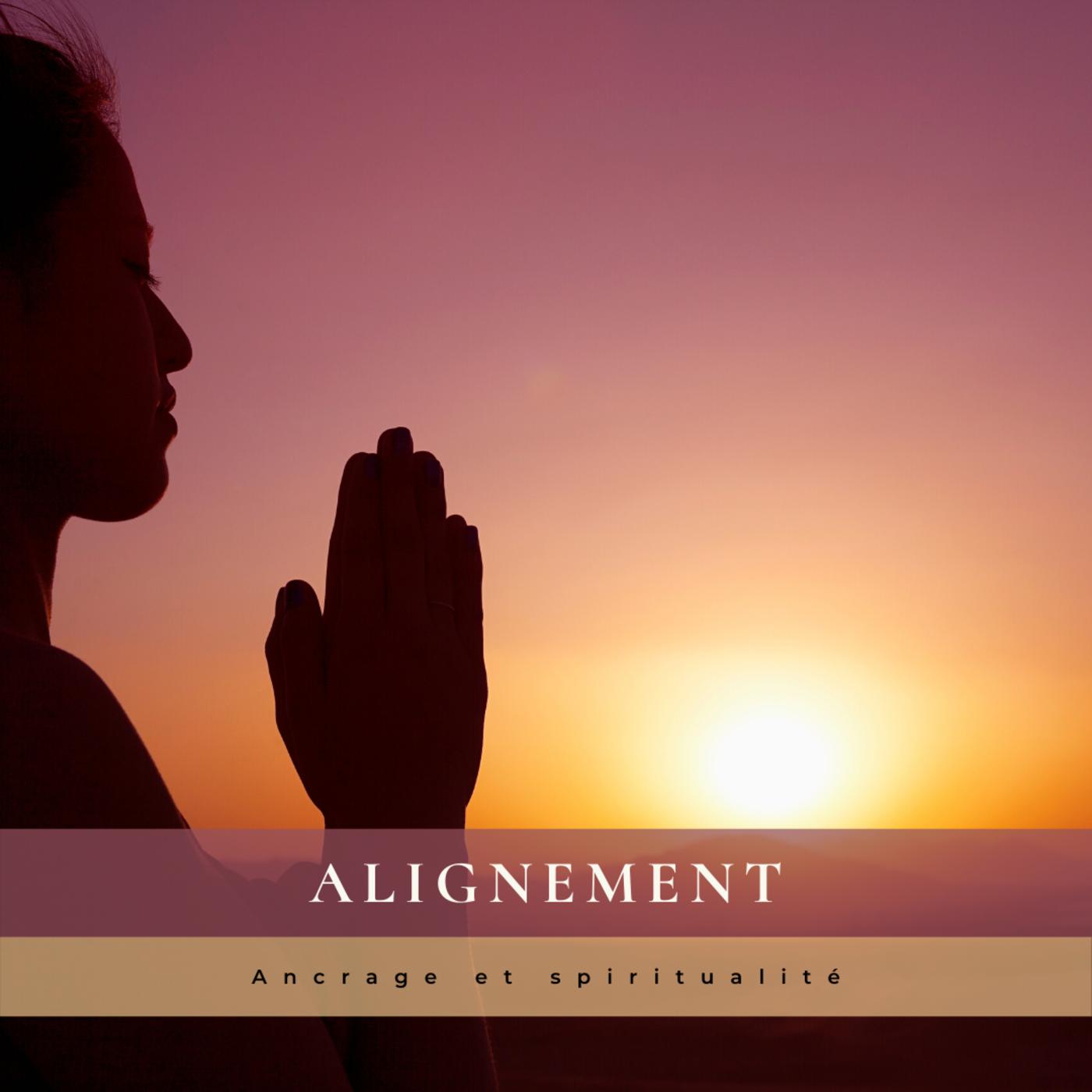 Alignement, ancrage et spiritualité