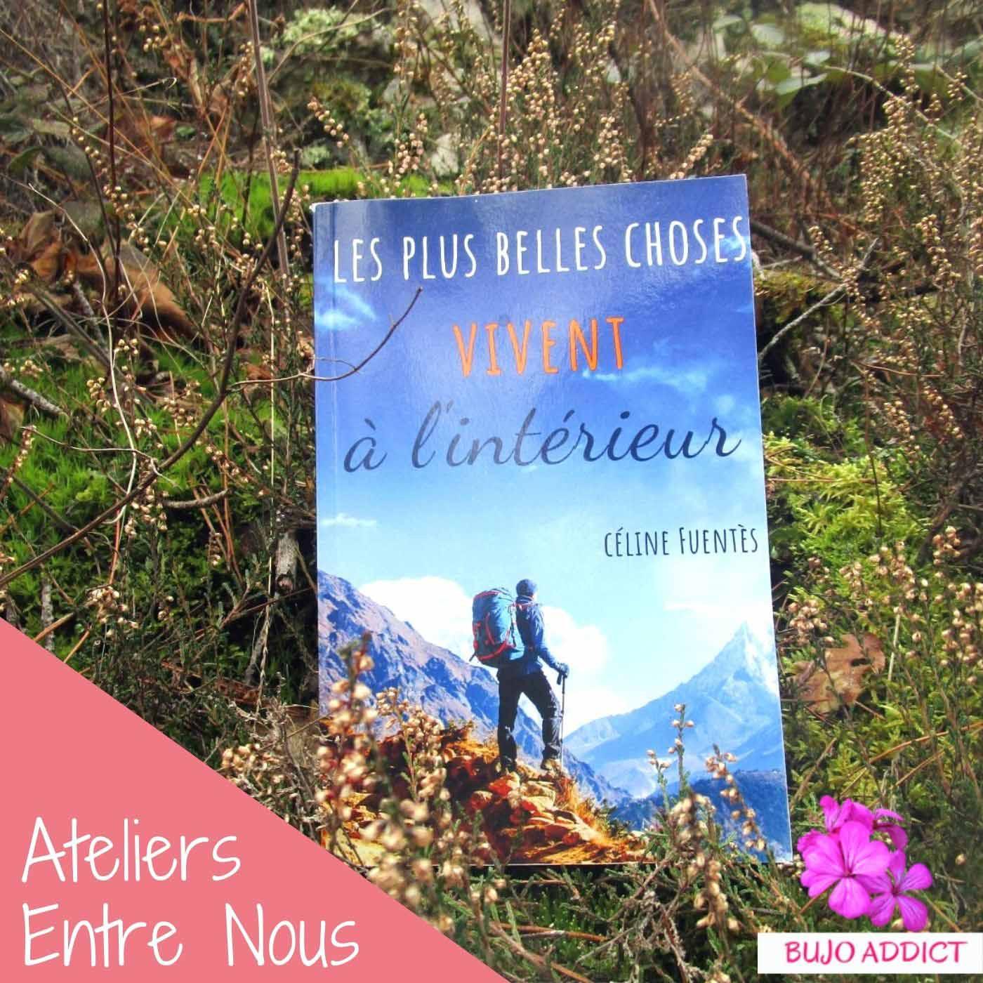 Les plus belles choses vivent à l'intérieur - Céline Fuentès