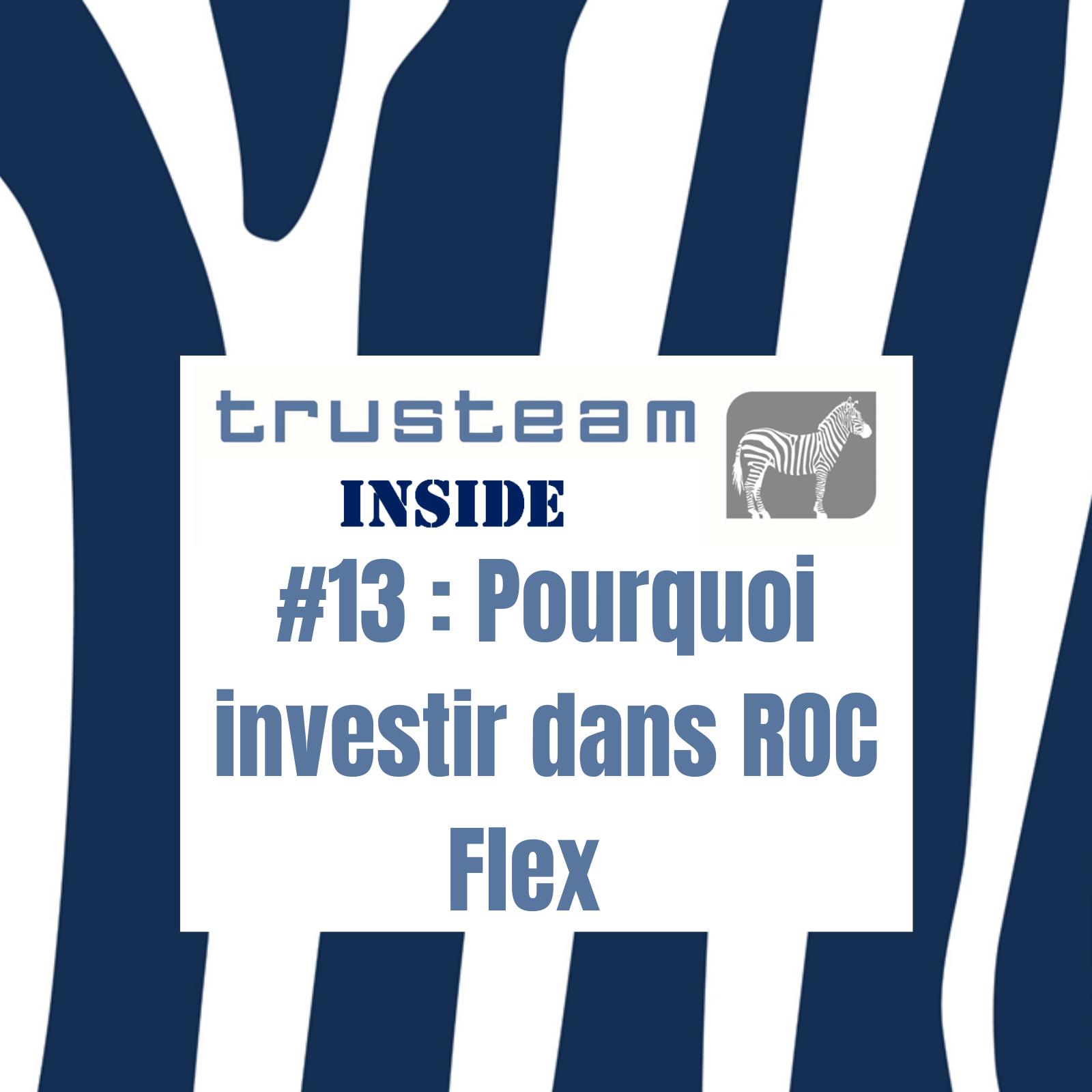 #13 Pourquoi investir dans Roc Flex
