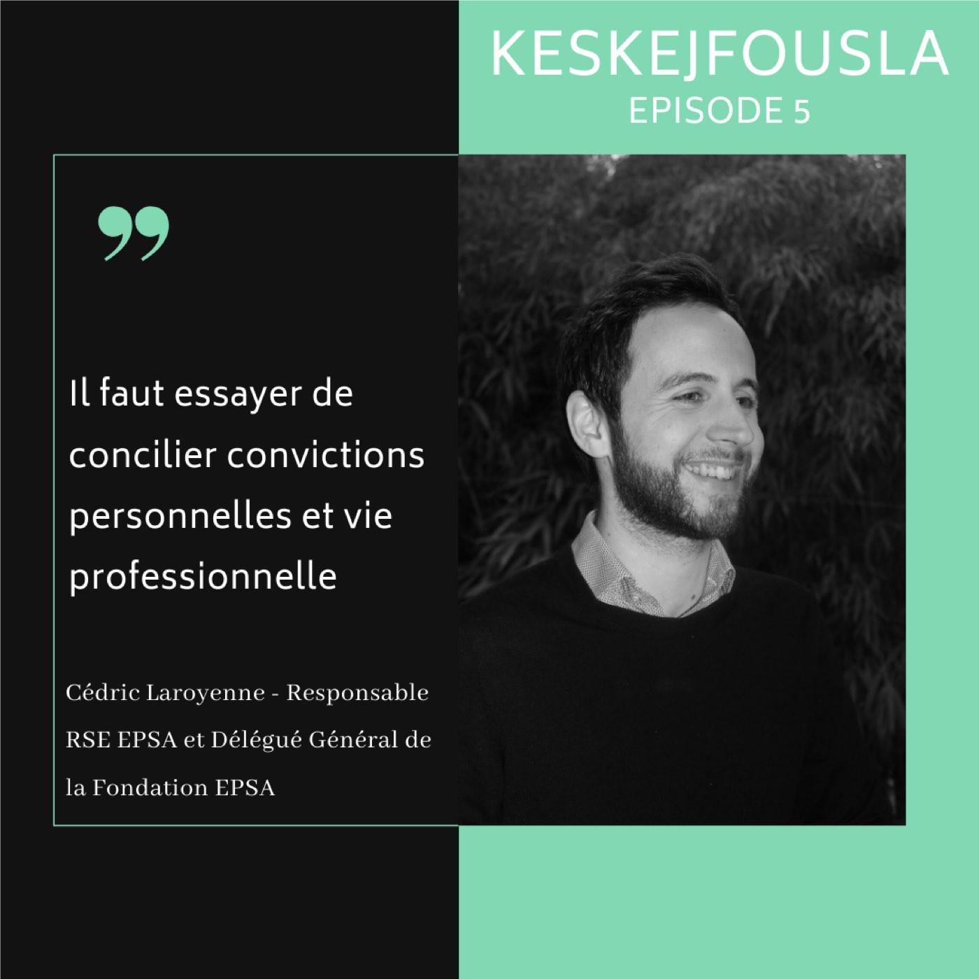Ép.5_Cédric Laroyenne :  Concilier convictions personnelles et vie professionnelle