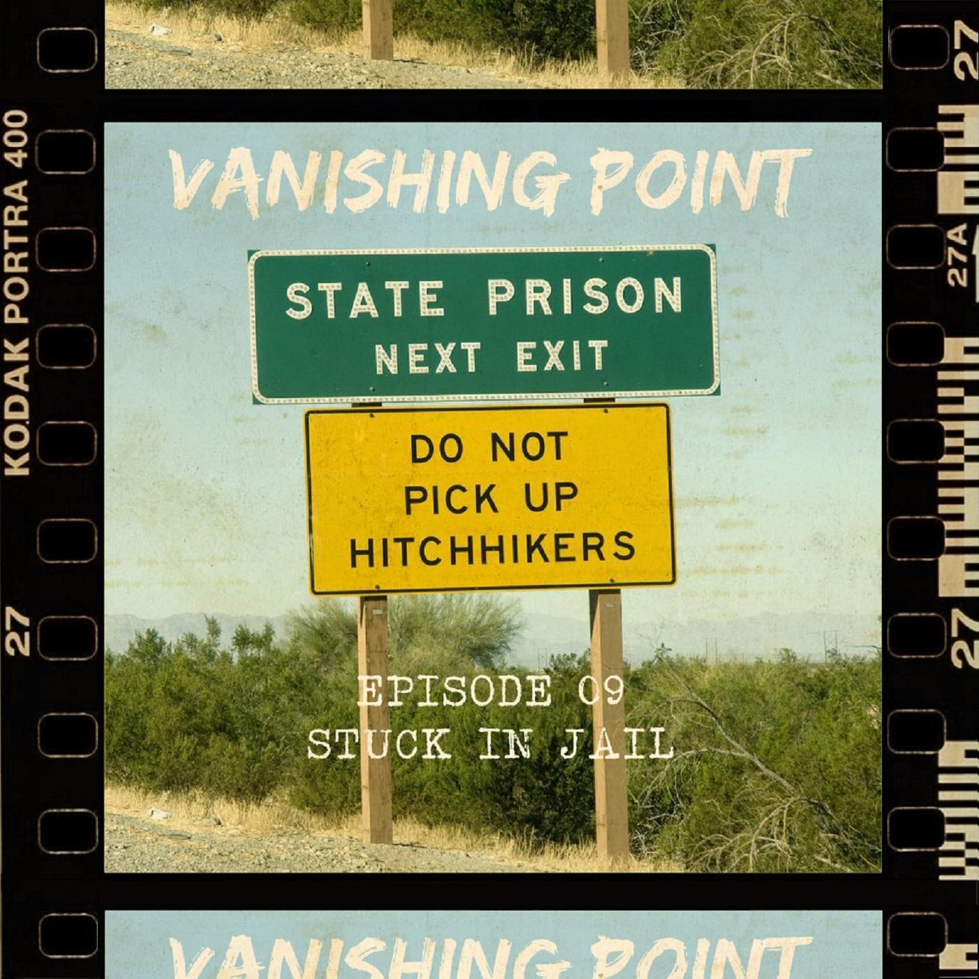VANISHING POINT #9 - Stuck in jail