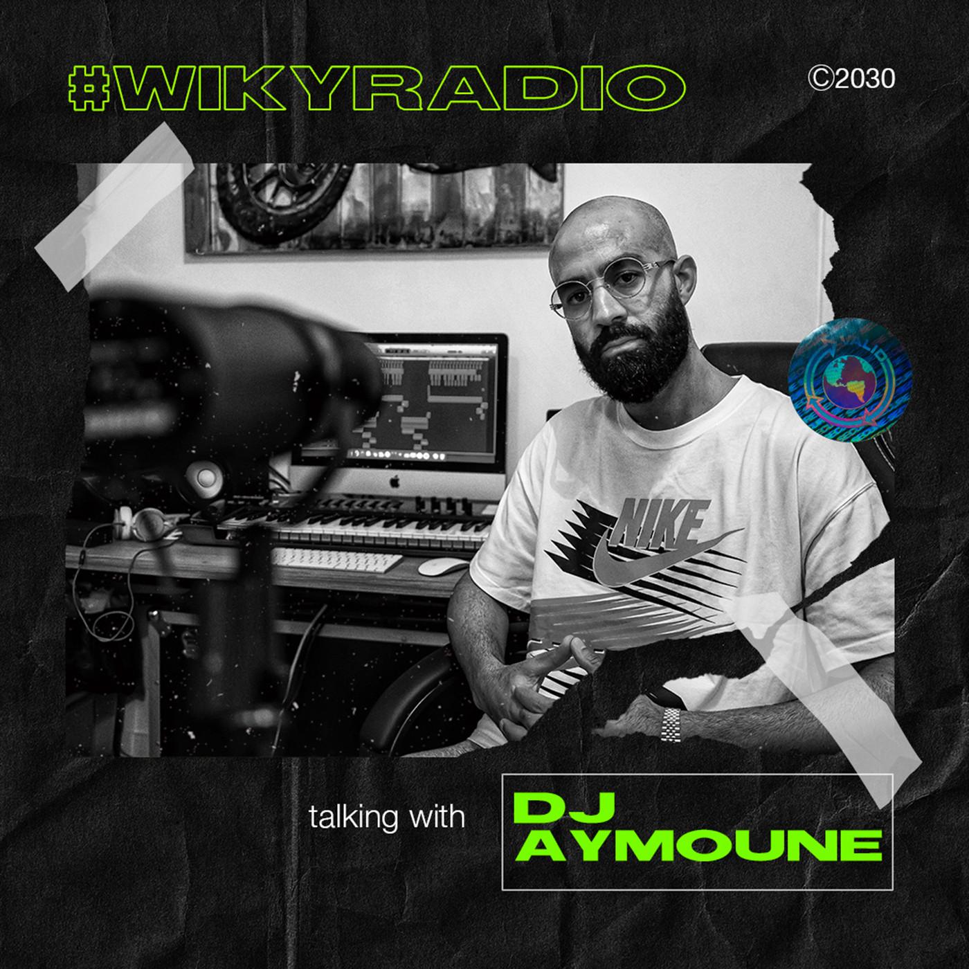 WIKY RADIO - TALKING WITH DJ AYMOUNE