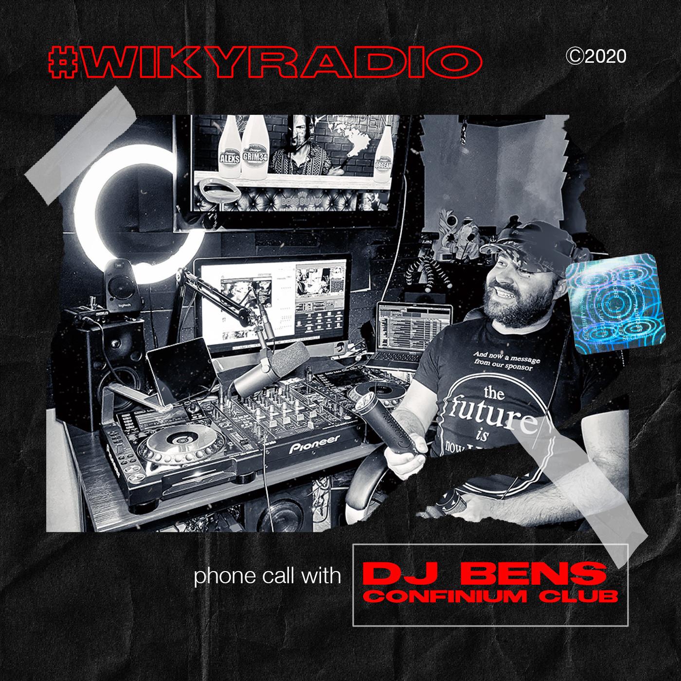 WIKY RADIO - PHONE CALL WITH DJ BENS (CONFINIUM CLUB)
