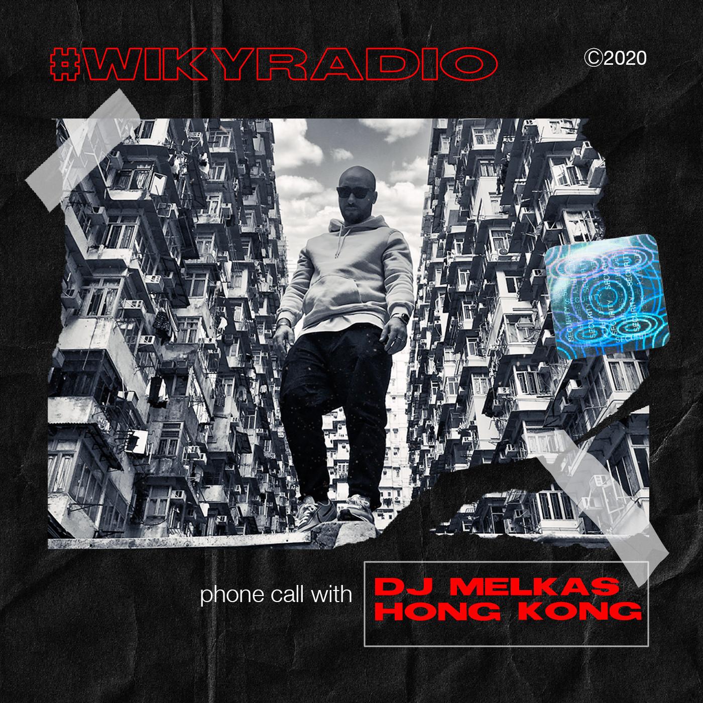 WIKY RADIO - PHONE CALL WITH DJ MELKAS (HONG KONG)