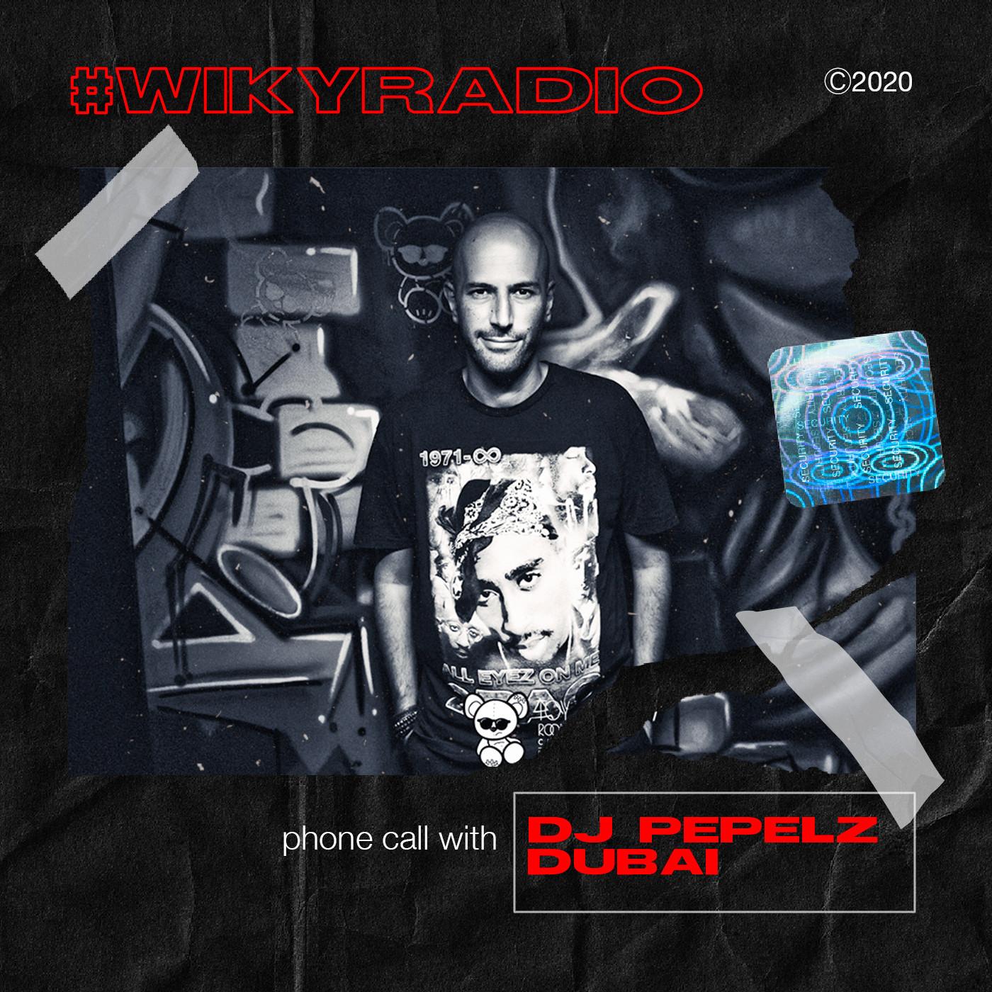 WIKY RADIO - PHONE CALL WITH DJ PEPELZ (DUBAI)