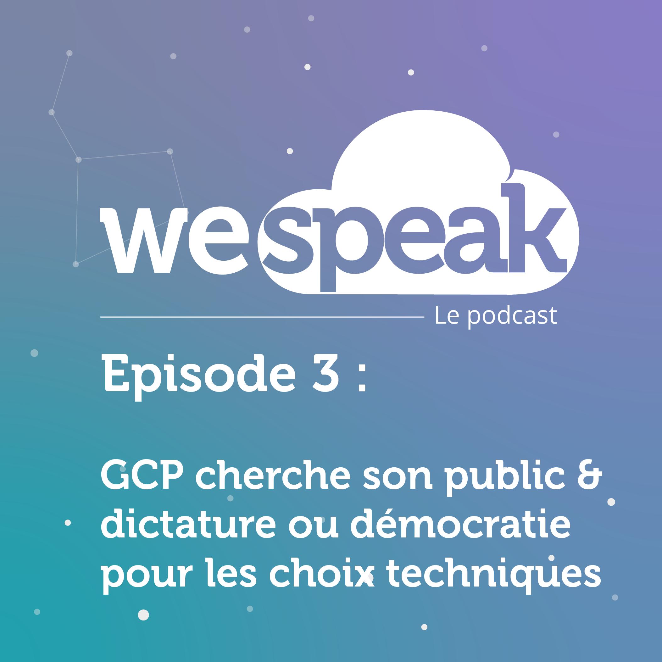 Épisode 3 : GCP cherche son public & dictature ou démocratie pour les choix techniques