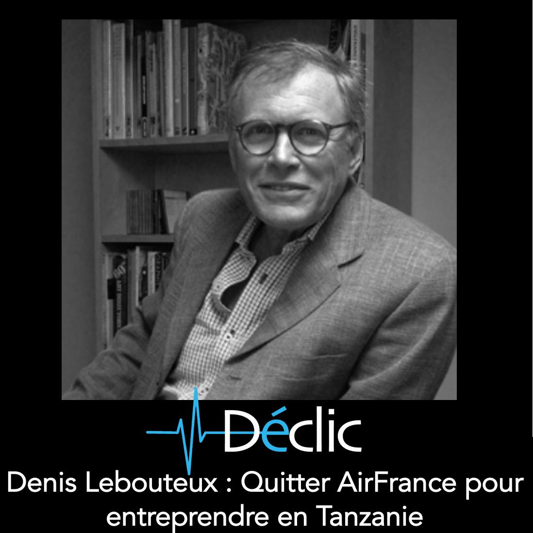 #16 Denis Lebouteux : Quitter AirFrance pour entreprendre en Tanzanie