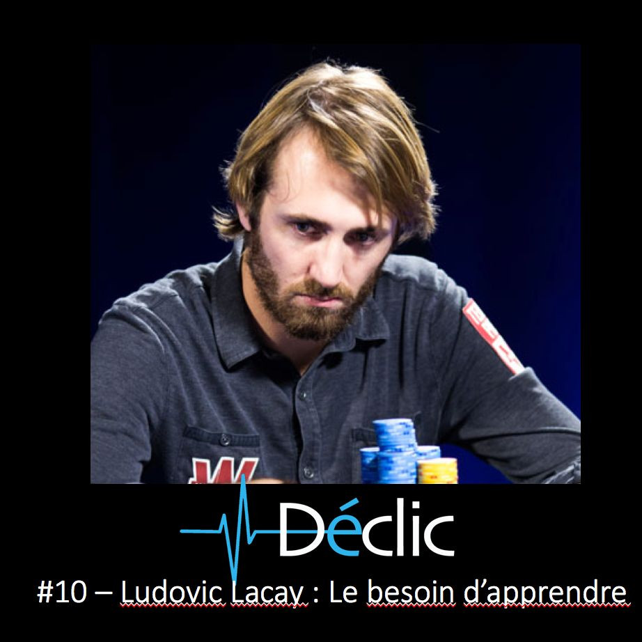 #10 Ludovic Lacay - Le Besoin D'apprendre
