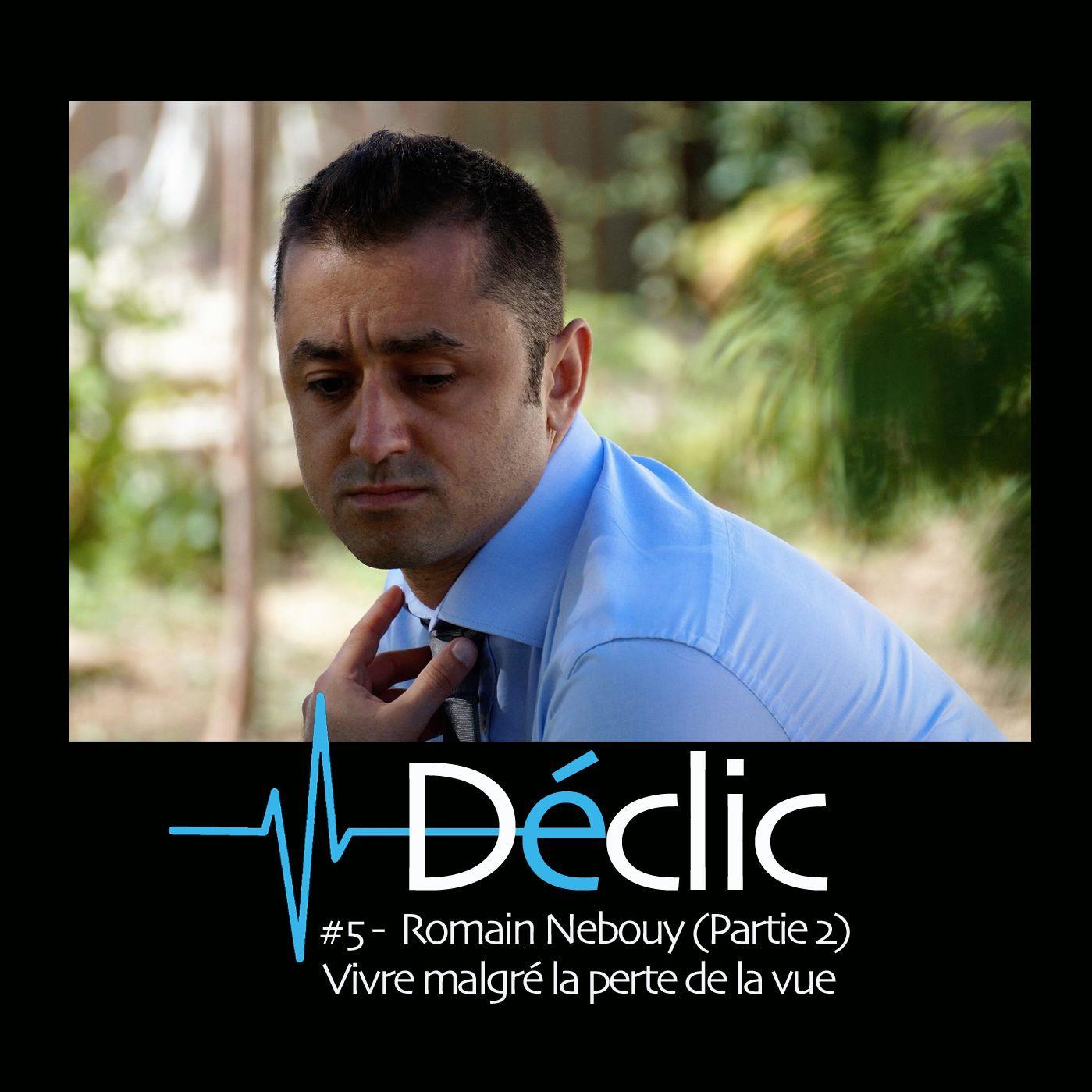 #5 : Romain Nebouy (Partie 2) - Vivre malgré la perte de la vue