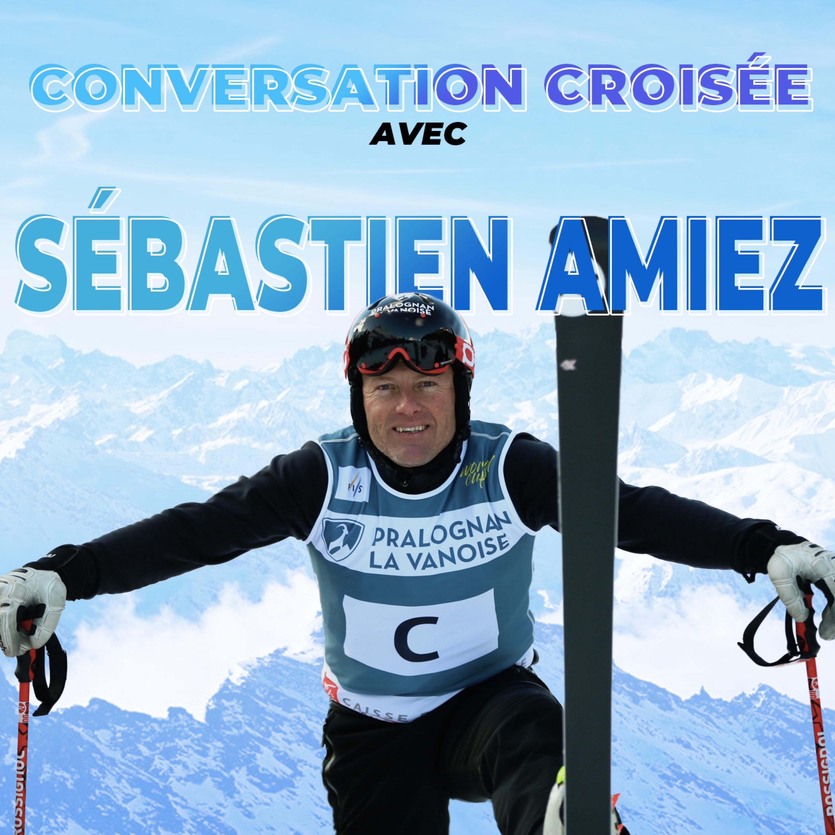 """#6 - Conversation croisée - Sébastien Amiez  """"Bastoune"""" Champion de Ski Olympique"""