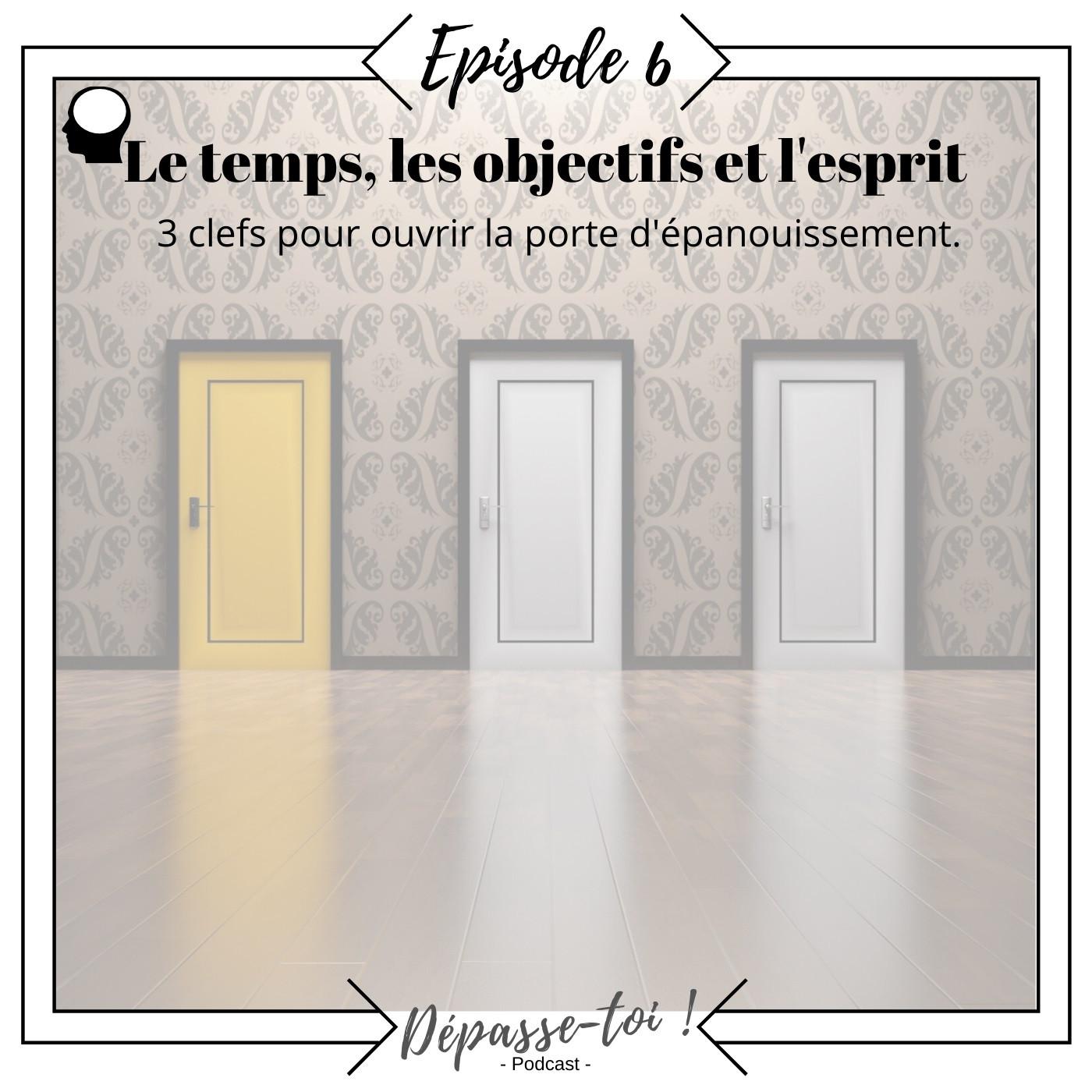 #6 - Le temps, les objectifs et l'esprit, 3 clefs pour ouvrir la porte d'épanouissement.