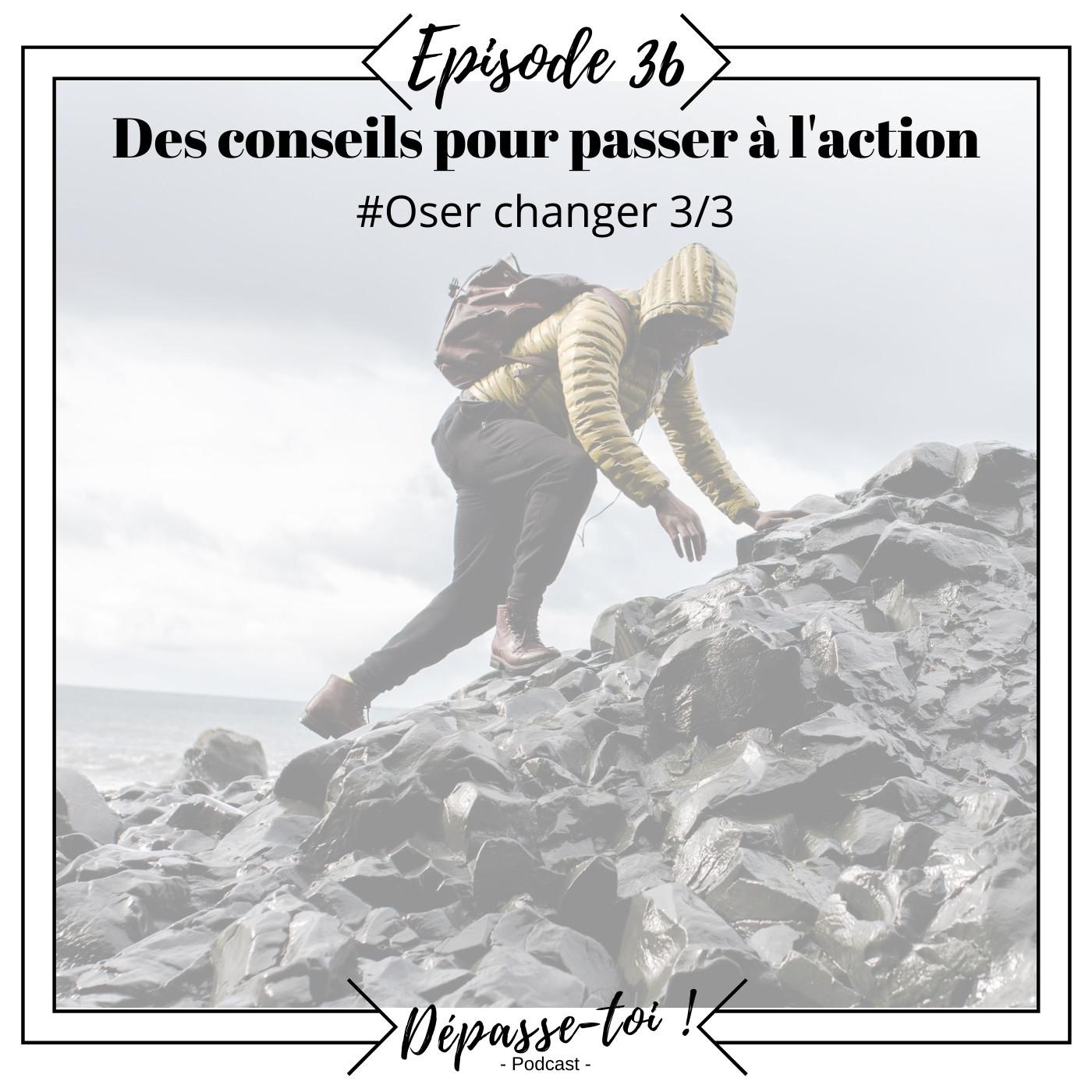 #36 - Des conseils pour passer à l'action (3/3)
