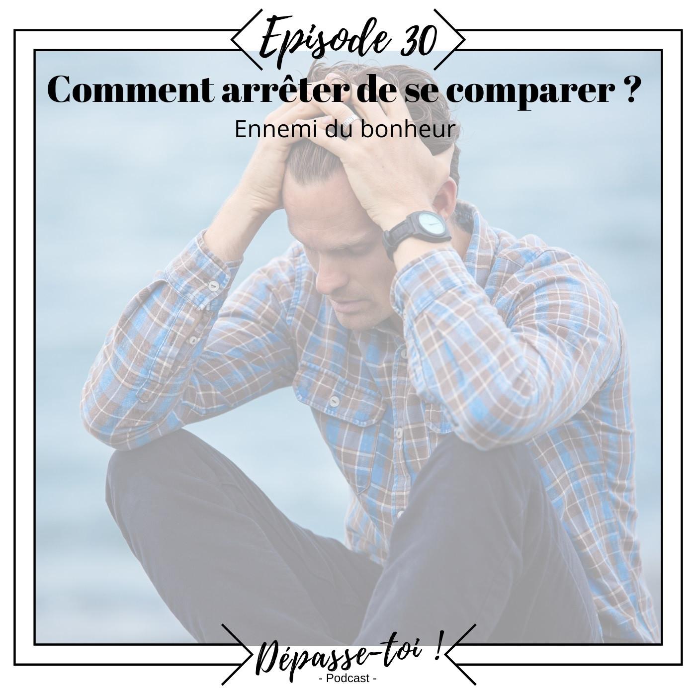 #30 -  Pourquoi et comment arrêter de se comparer ?  #EnnemiBonheur