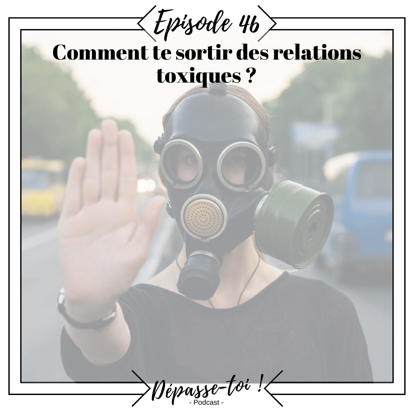 #46 - Comment sortir des relations toxiques ?