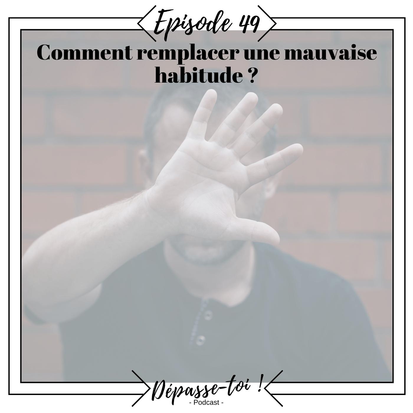 #49 - Comment arrêter une mauvaise habitude ?