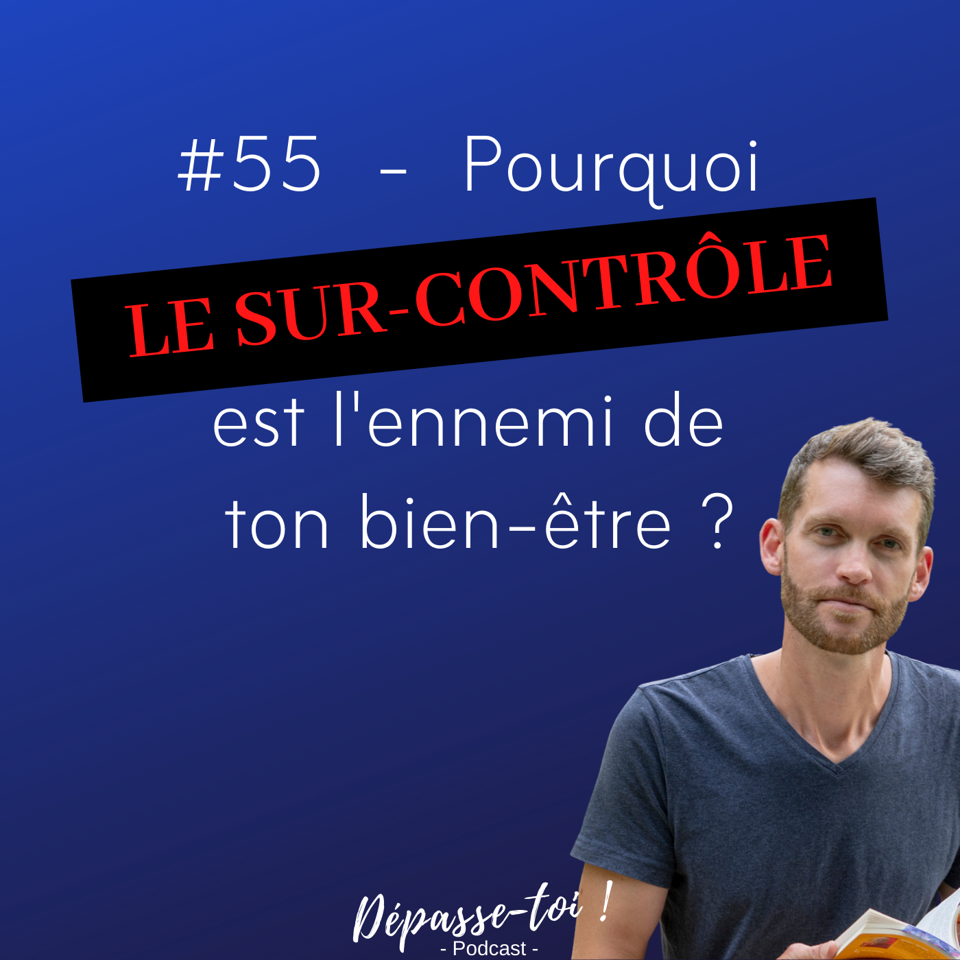 #55 - Pourquoi le surcontrôle est l'ennemi de ton bien être ?