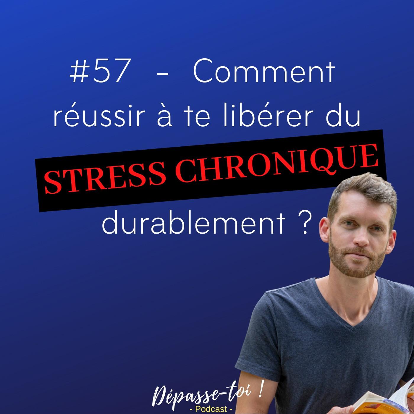 #57 - Comment te libérer du stress chronique durablement ?