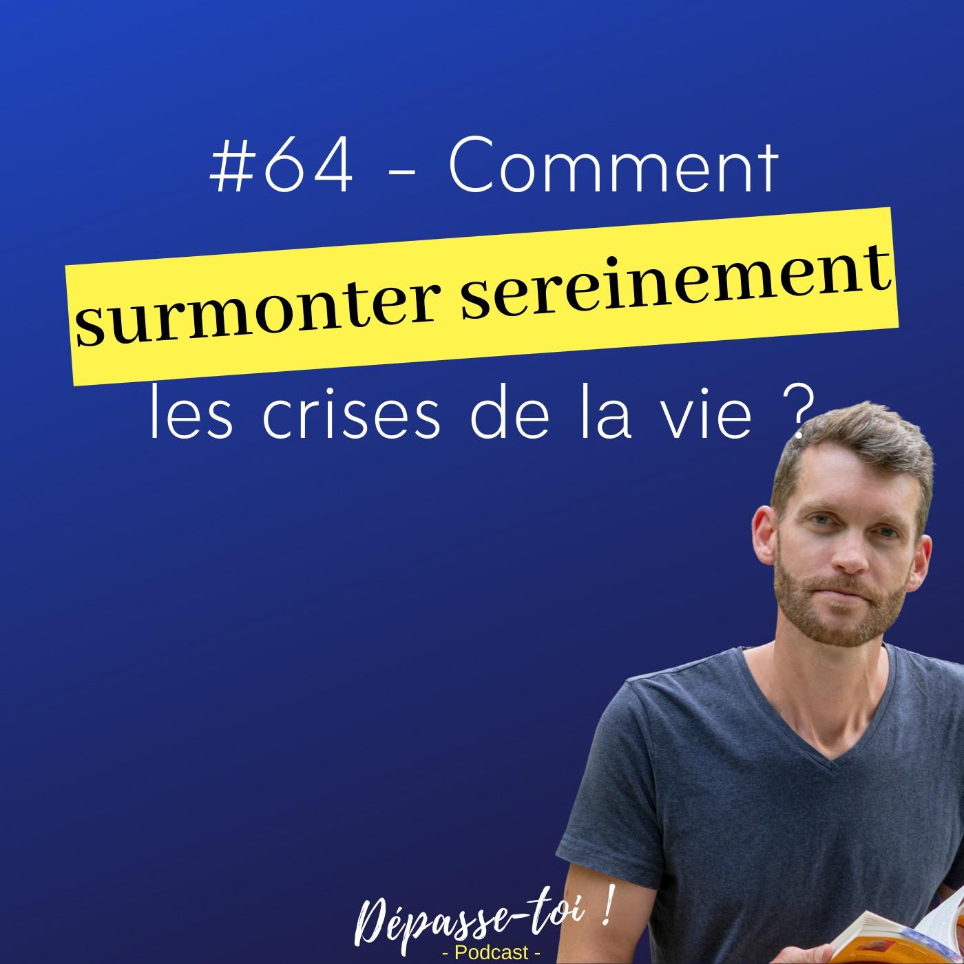 #64 - Comment surmonter sereinement les crises de la vie ?