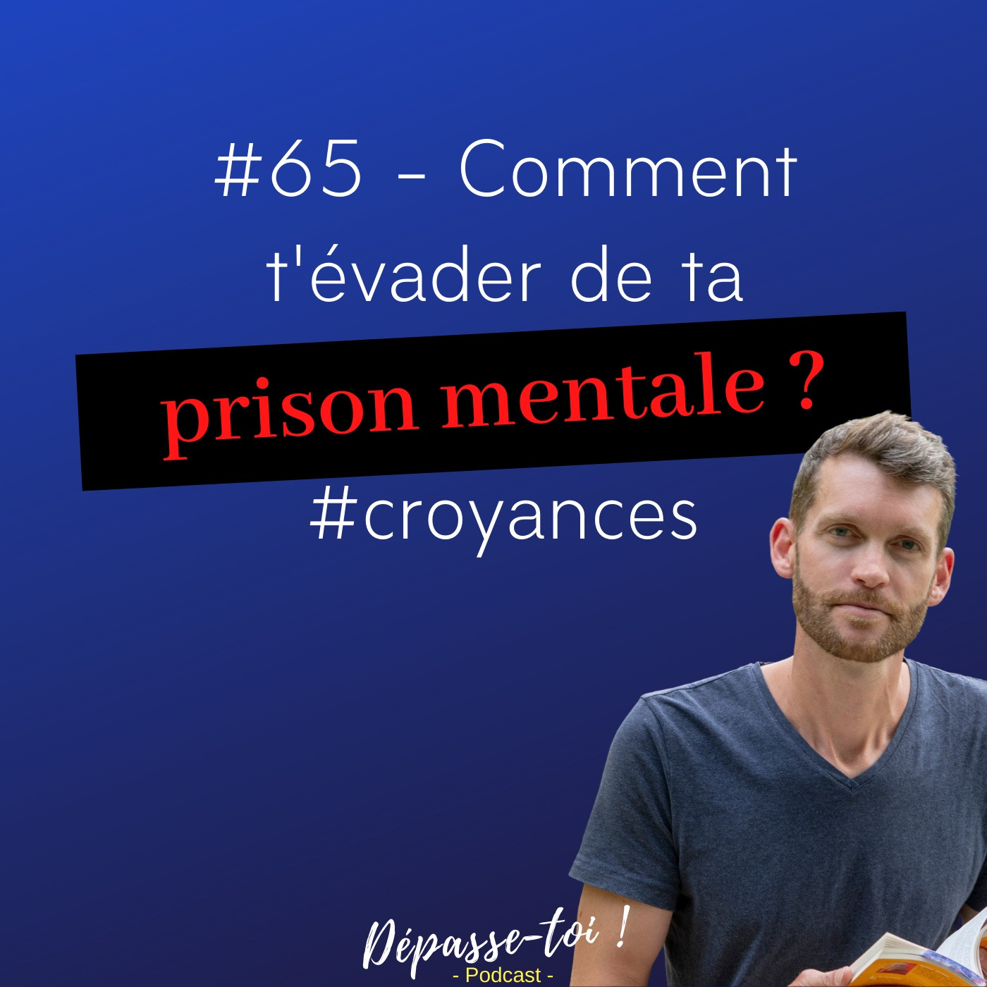 #65 - Comment t'évader de ta prison mentale ? #croyances