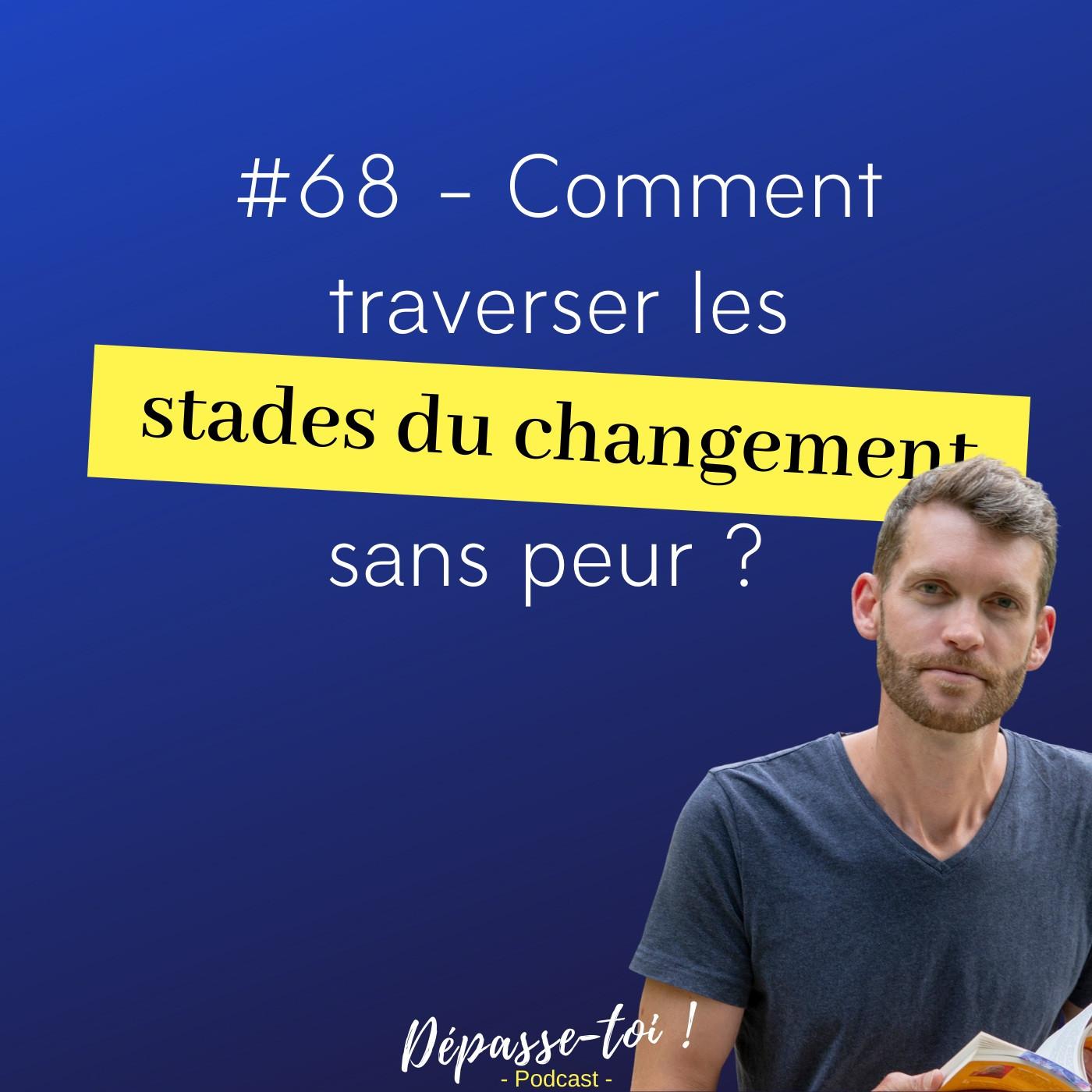#68 - Comment traverser les étapes du changement avec conscience ?