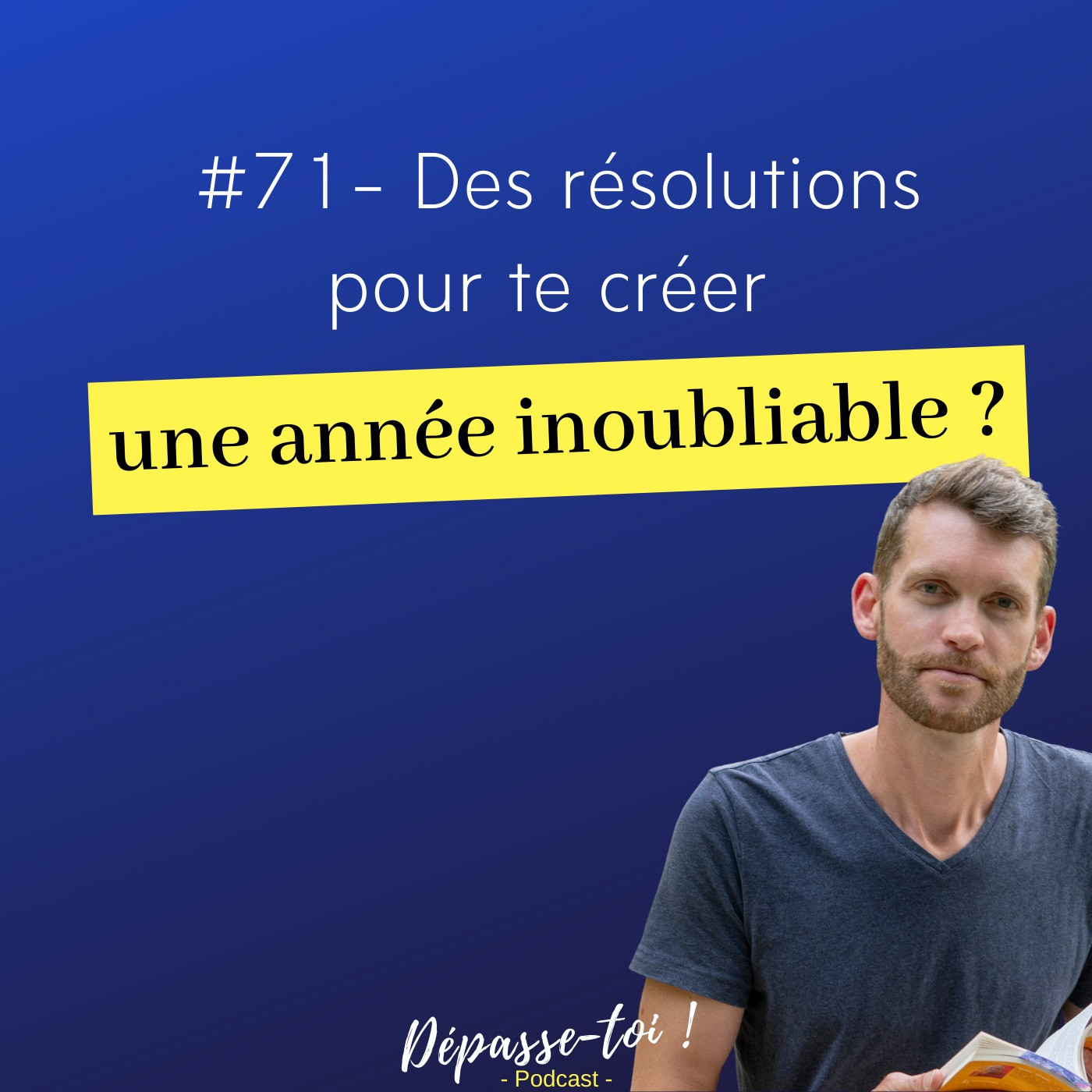 #71 - Des résolutions pour te créer une année inoubliable ?