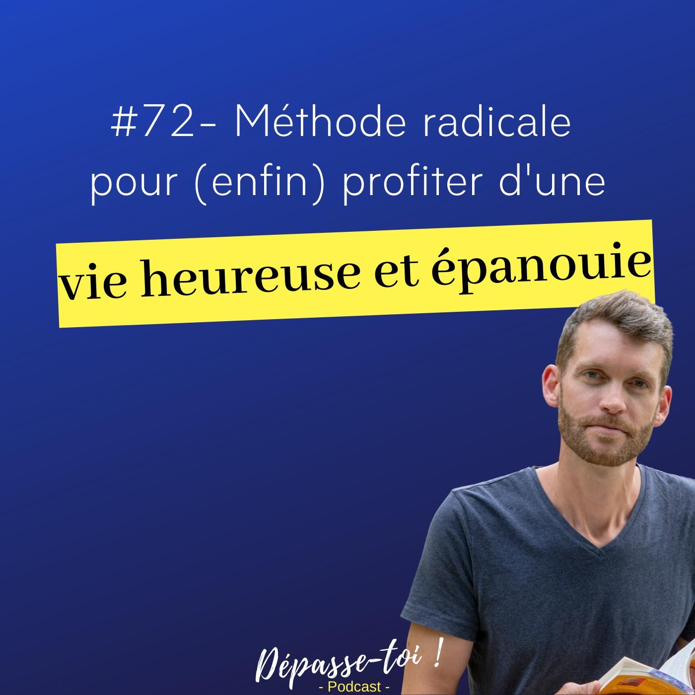 #72  - [méthode radicale] Comment agir pour une vie heureuse ?