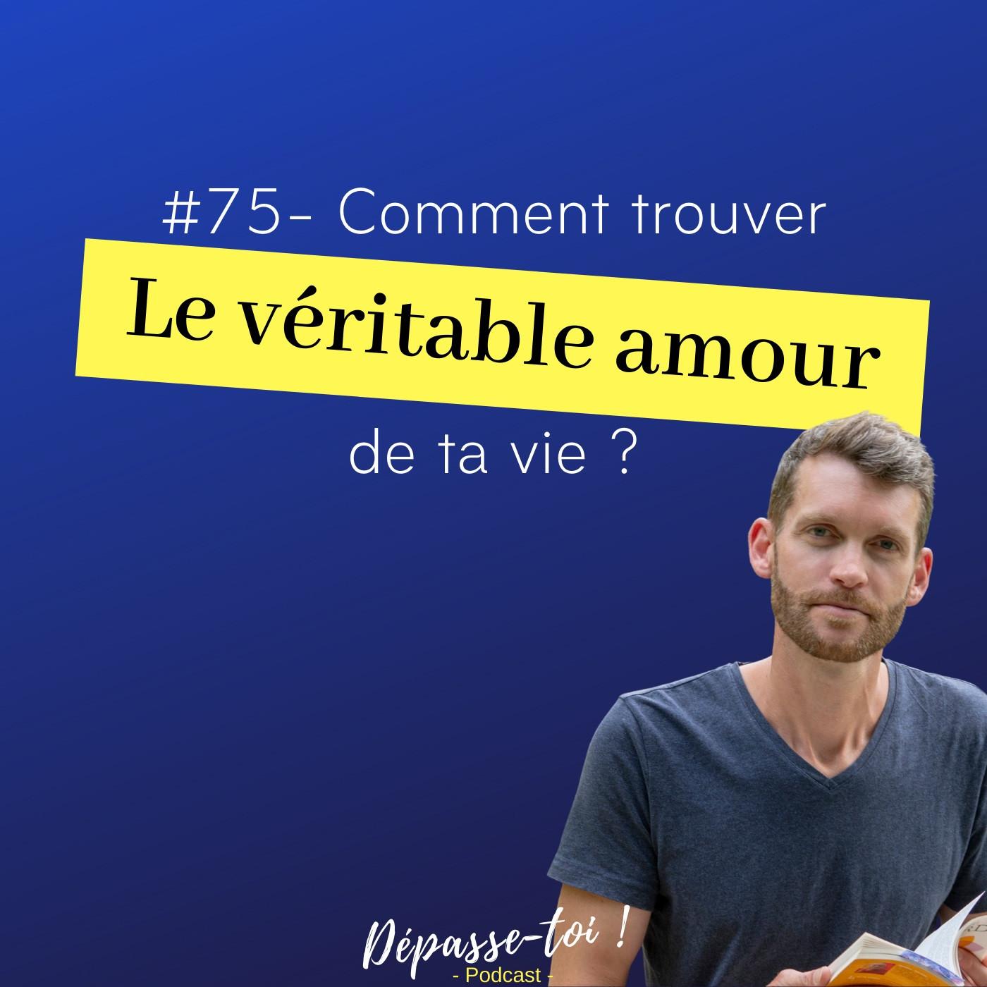 #75 - Comment trouver le véritable amour de ta vie ?