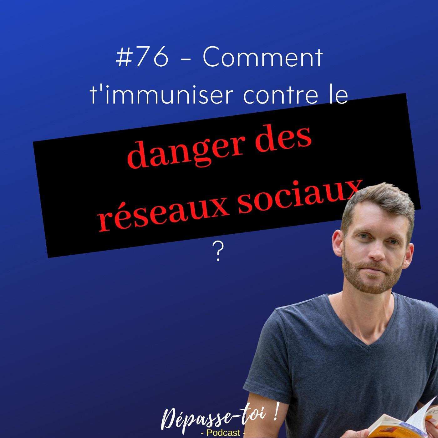 #76 - Comment t'immuniser contre le danger des réseaux sociaux ?