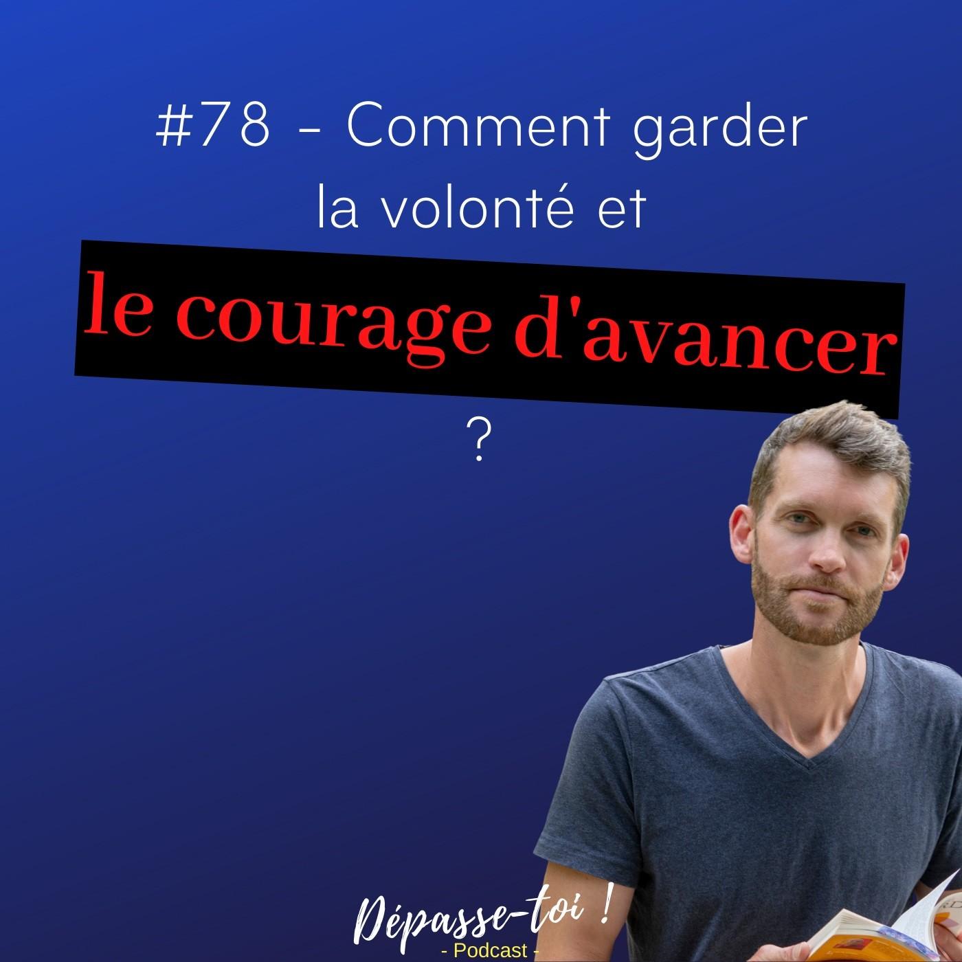 #78 - Comment garder la volonté et le courage d'avancer ?