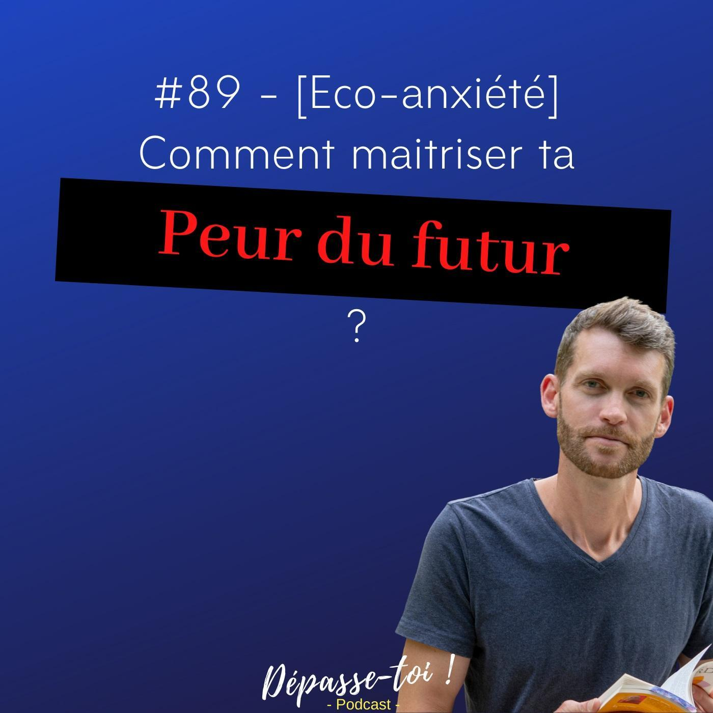 #89 - [Eco-anxiété] Comment vaincre ta peur du futur ?