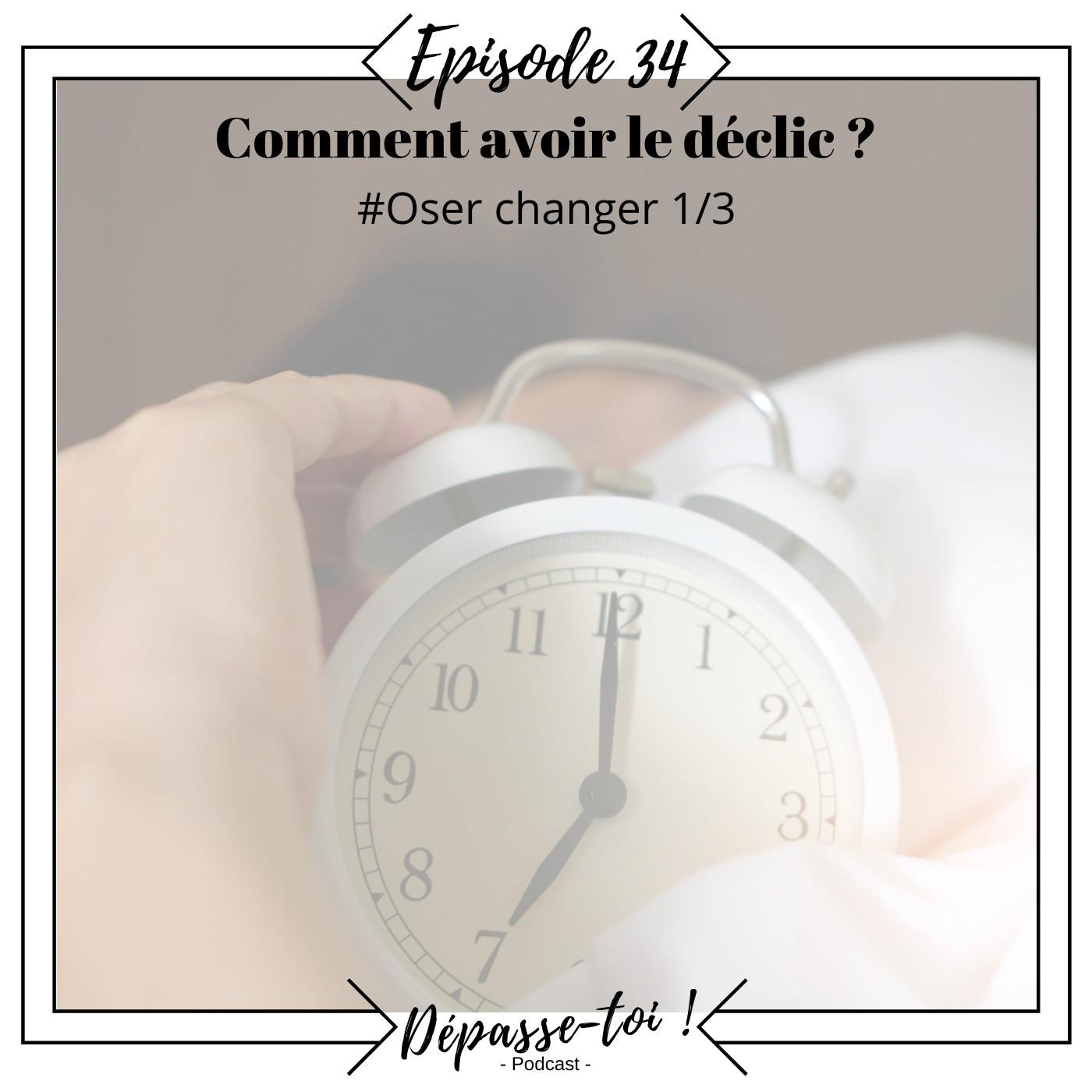#34 - Comment avoir le déclic pour changer ? (1/3)