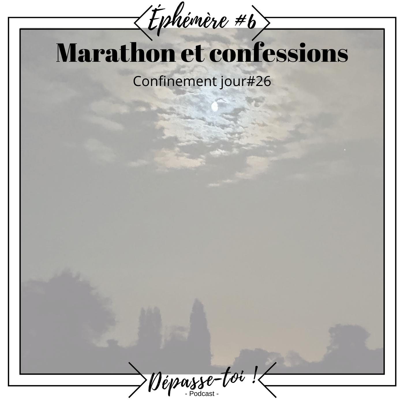 Éphémère #6 -  Marathon, introversion et confessions (Jour 26)