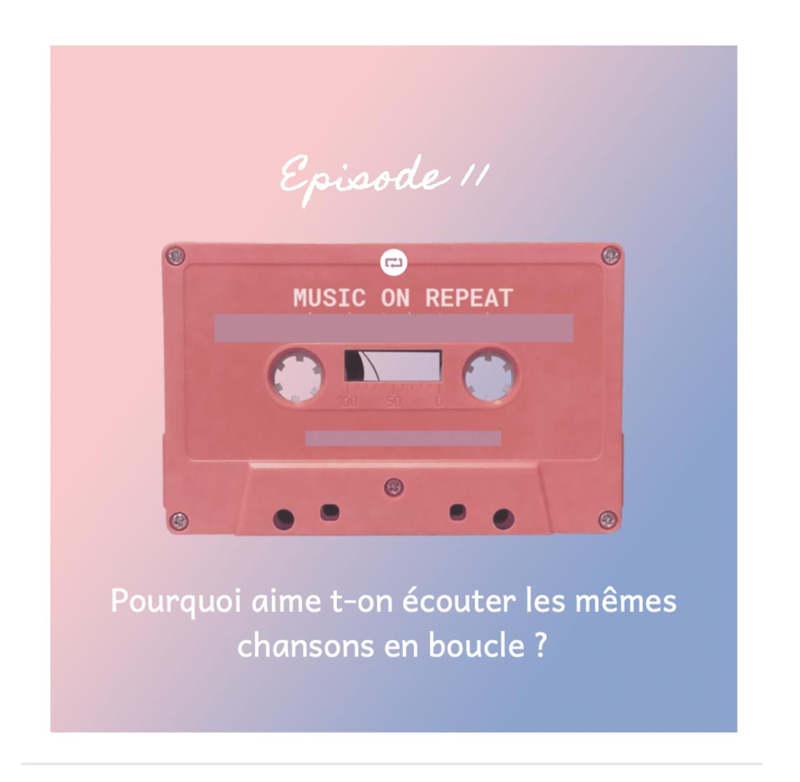 #Episode 11 : Pourquoi aime t-on écouter les mêmes chansons en boucle ?