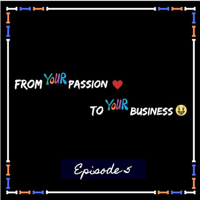 #Episode5 : Comment transformer sa passion en business