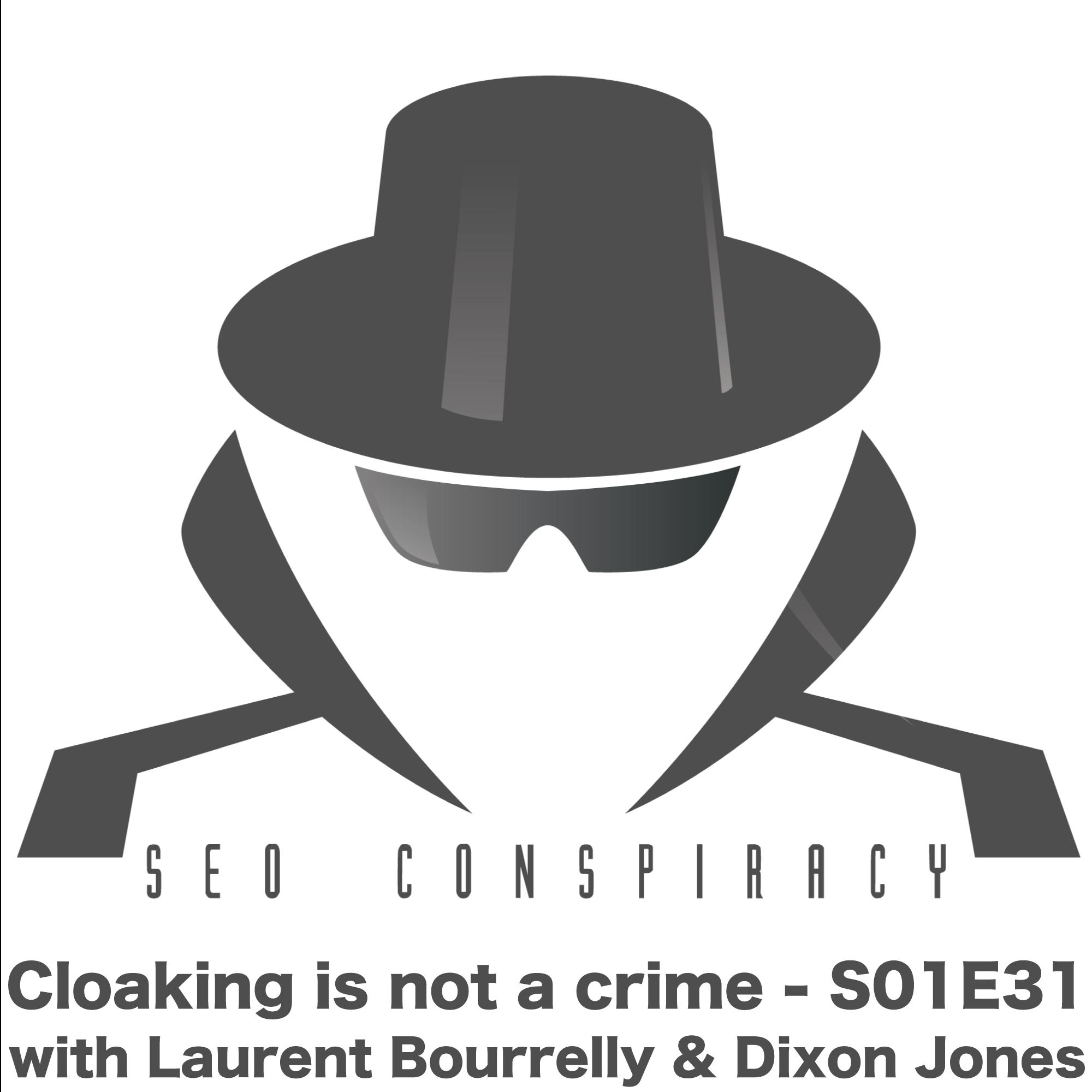 Cloaking is Not a Crime - SEO Conspiracy S01E31