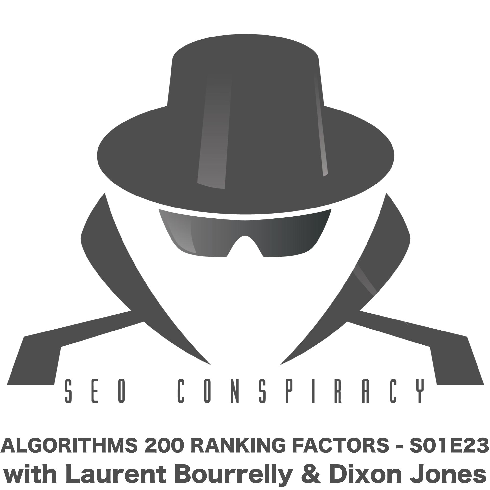 Google Algorithms 200 Ranking Signals -  SEO Conspiracy S01E23