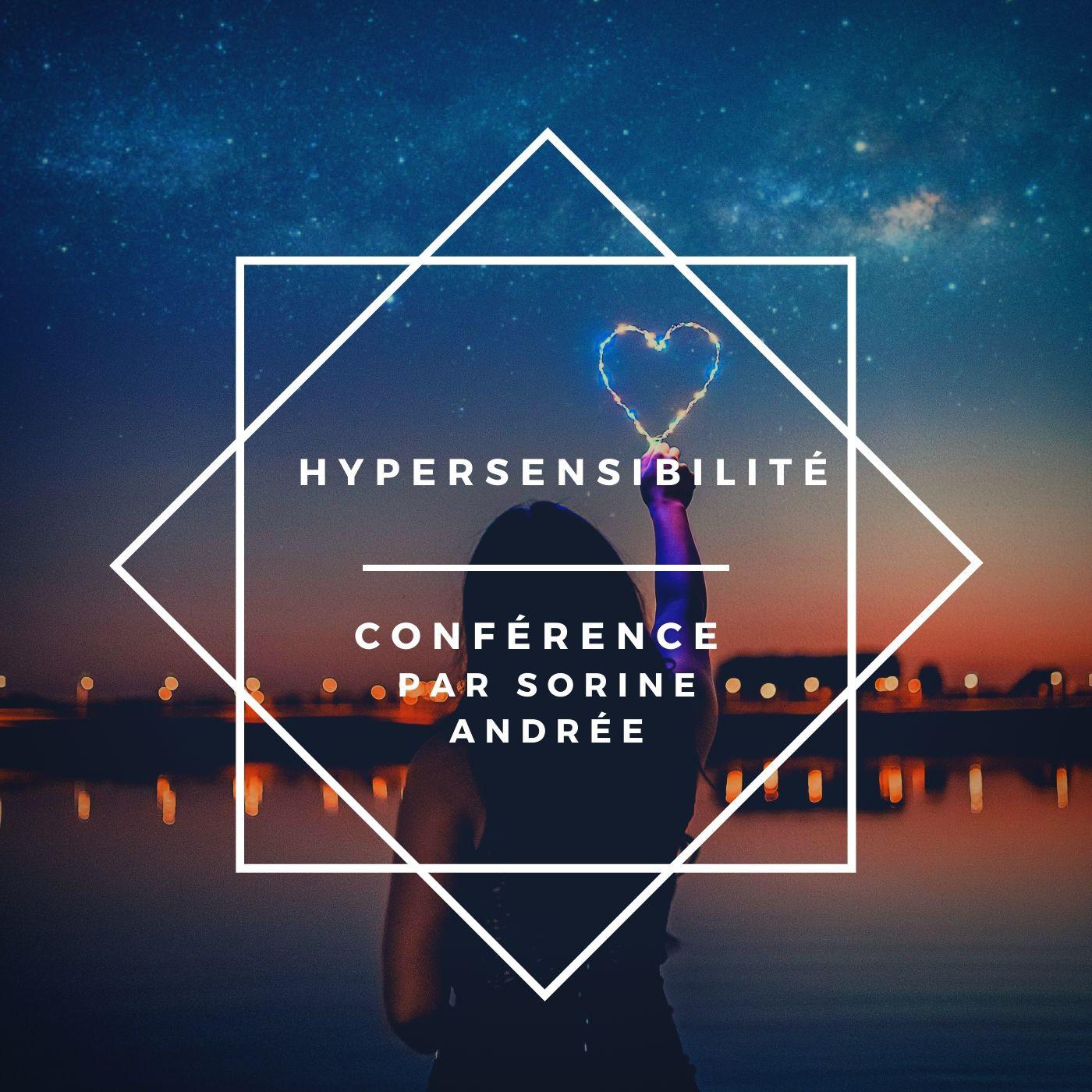 Hypersensibilité. conférence animée par Sorine Andrée