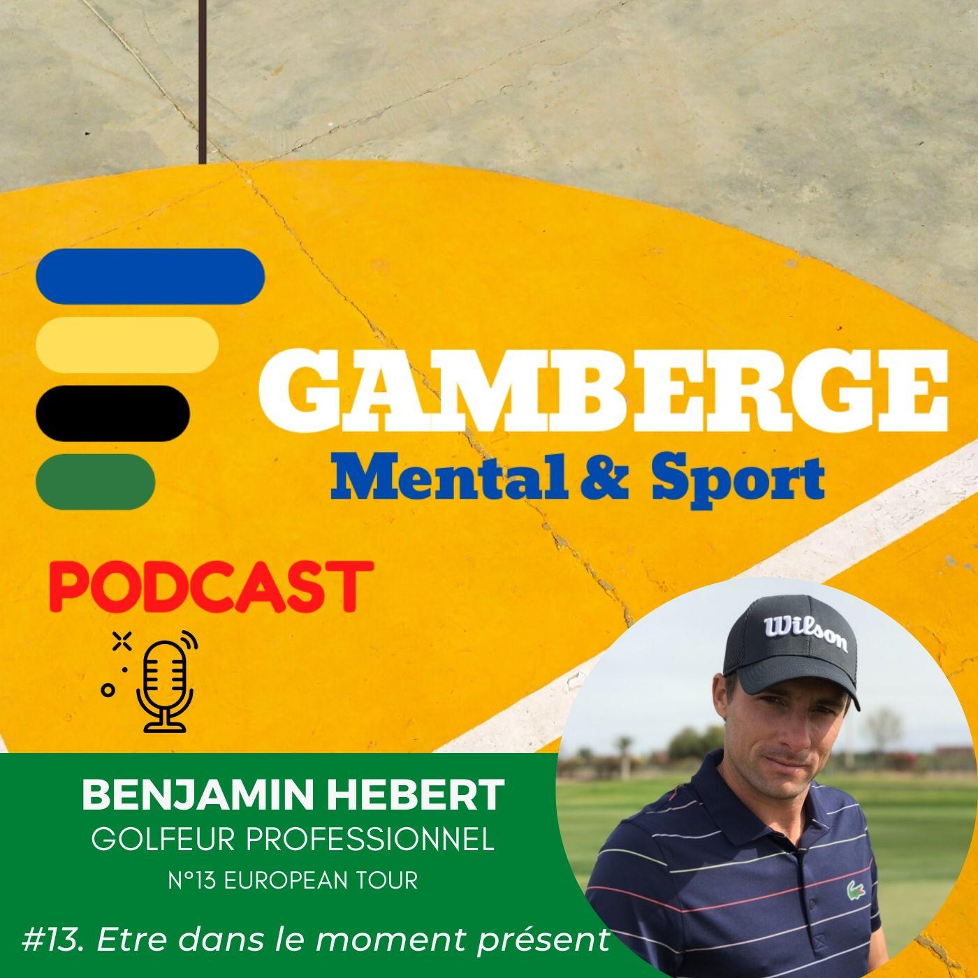 #13. Benjamin Hebert: Etre dans le moment présent