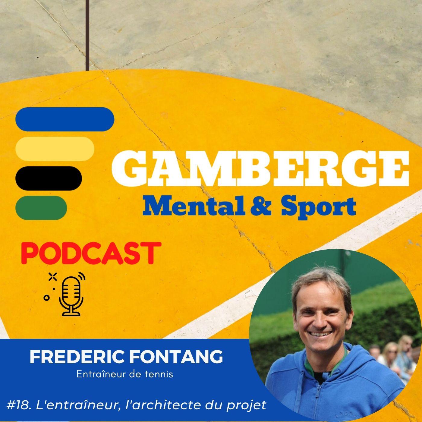 #18. Frédéric Fontang: L'entraîneur, l'architecte du projet