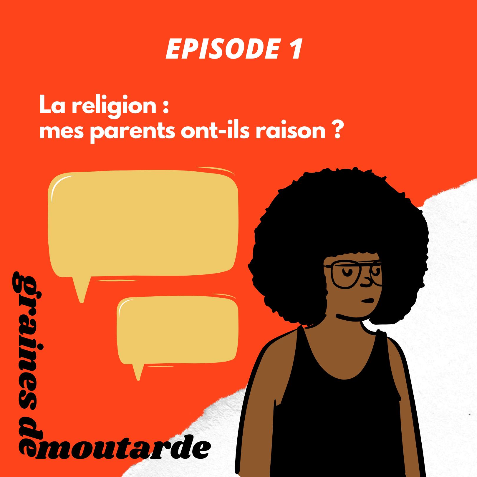 EPISODE 1 : La religion, mes parents ont-ils raison ?