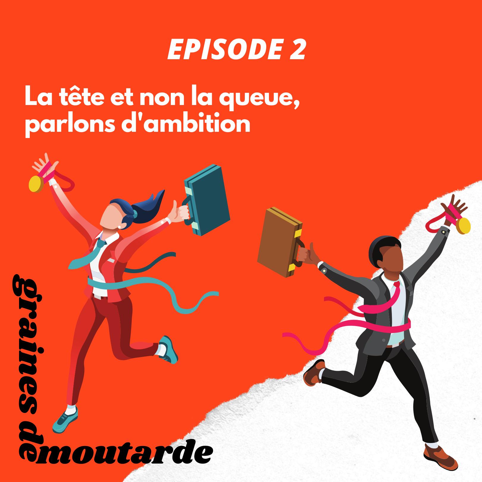 EPISODE 2 : La tête et non la queue, parlons d'ambition