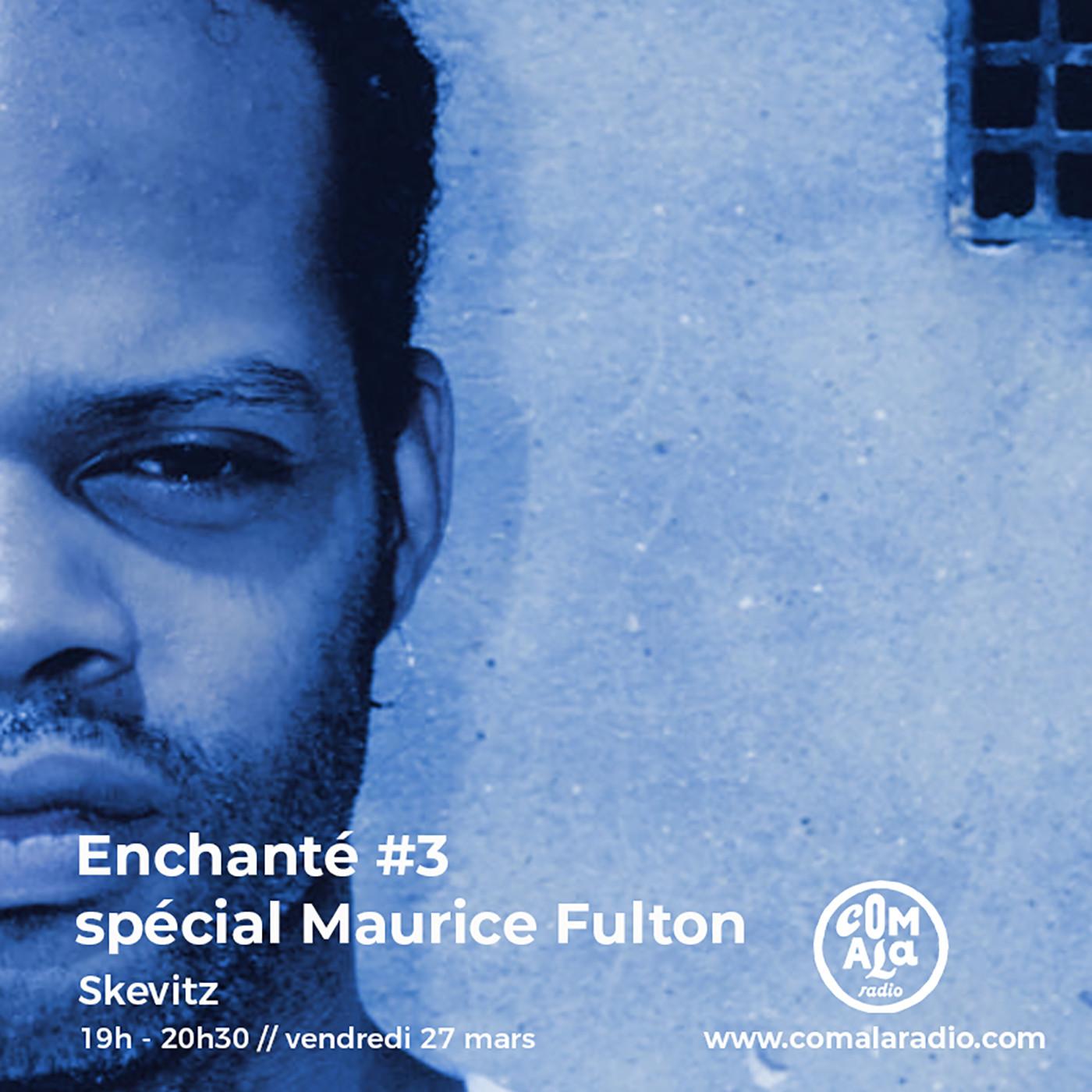 Enchanté #3 - spécial Maurice Fulton