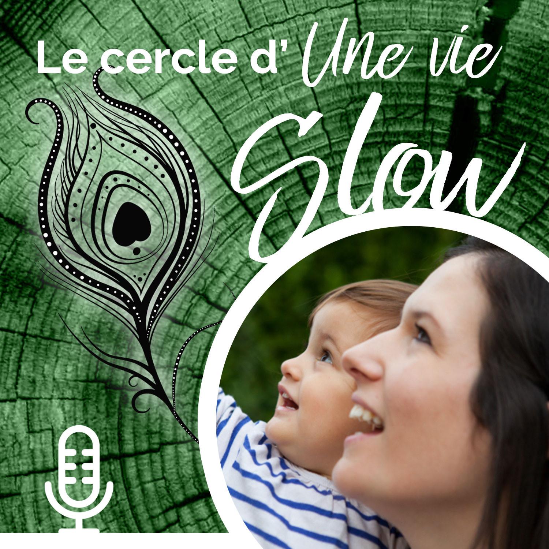 Le cercle d'Une Vie Slow - # 8 Devenir Parent, une nouvelle vie ? avec Nadège Pétrel