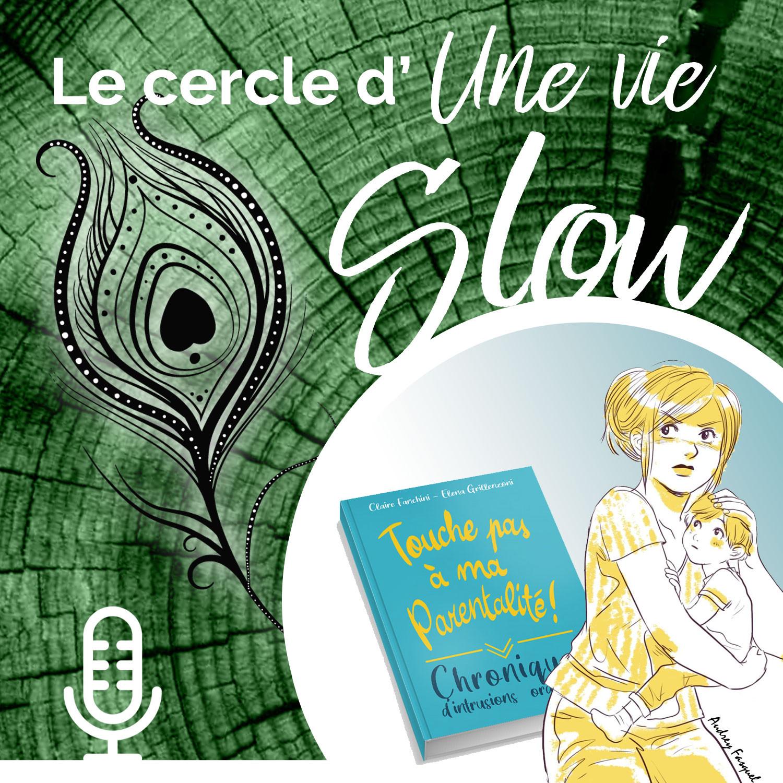 Le cercle d'Une Vie Slow - # 9 Touche pas à ma Parentalité !