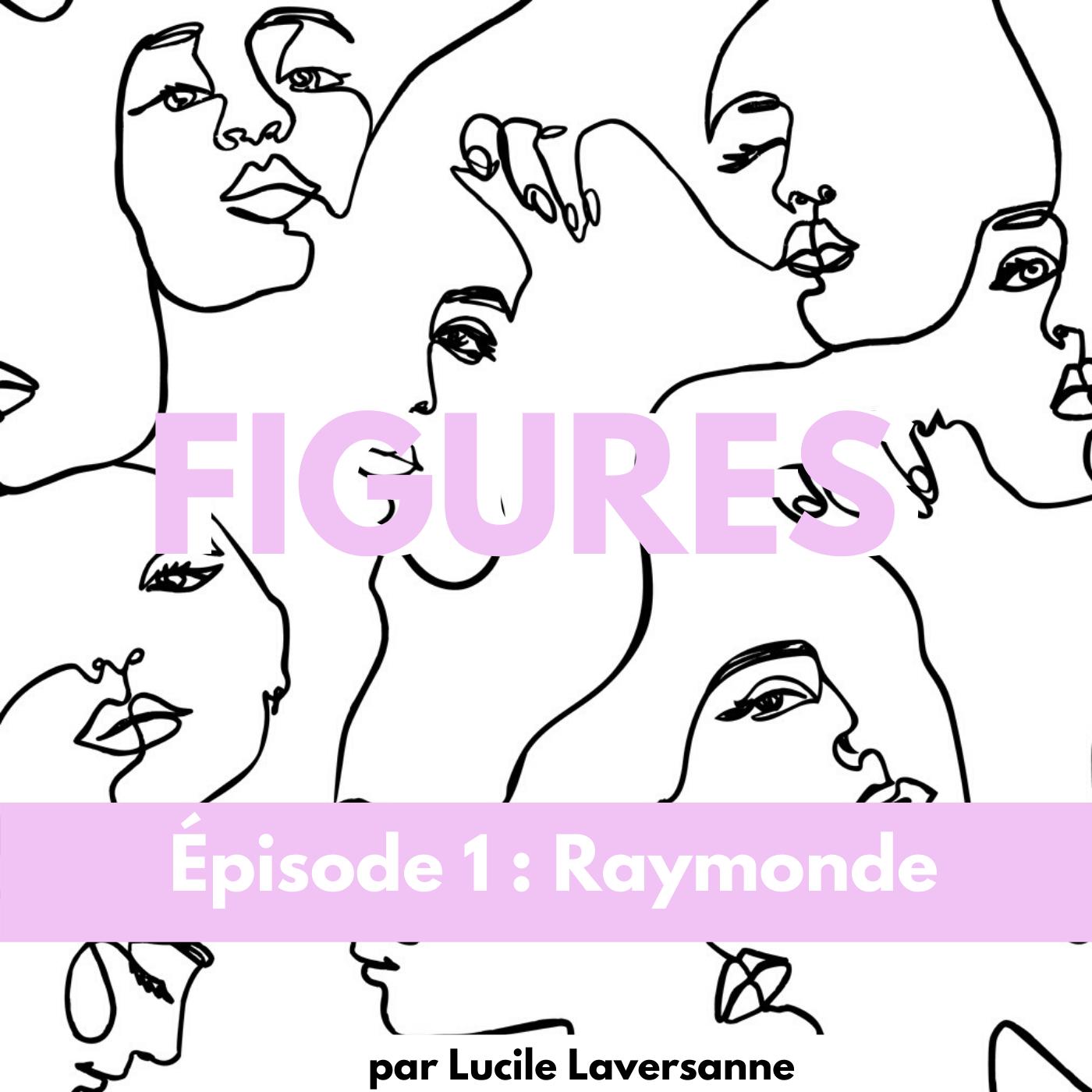 Figures - Épisode 1 : Raymonde