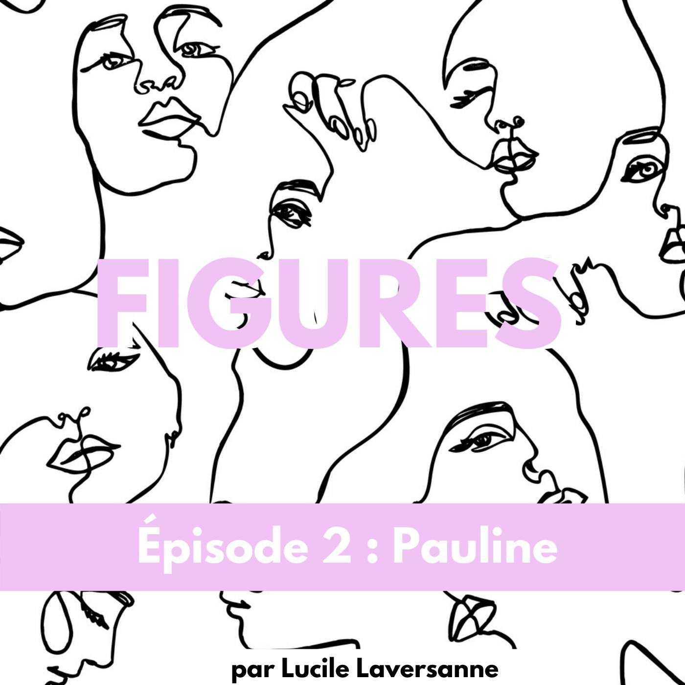 Figures - Épisode 2 : Pauline