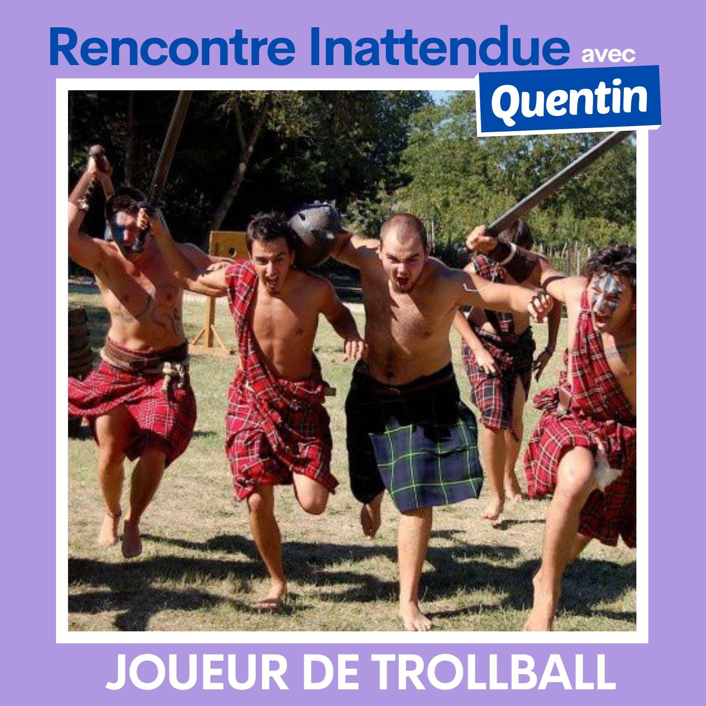 #02 - Quentin, joueur de Troll-Ball